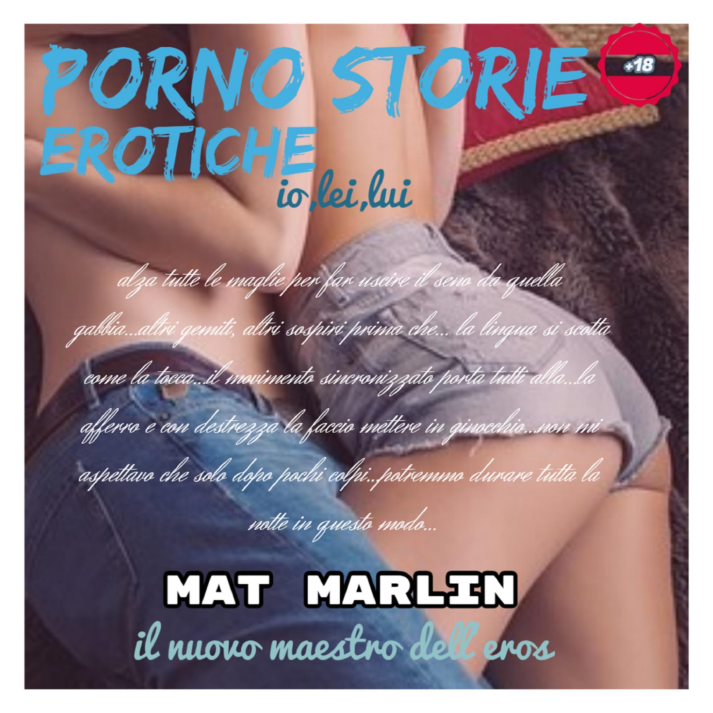 Storie (porno) erotiche :io,lei,lui. [Mat Marlin]