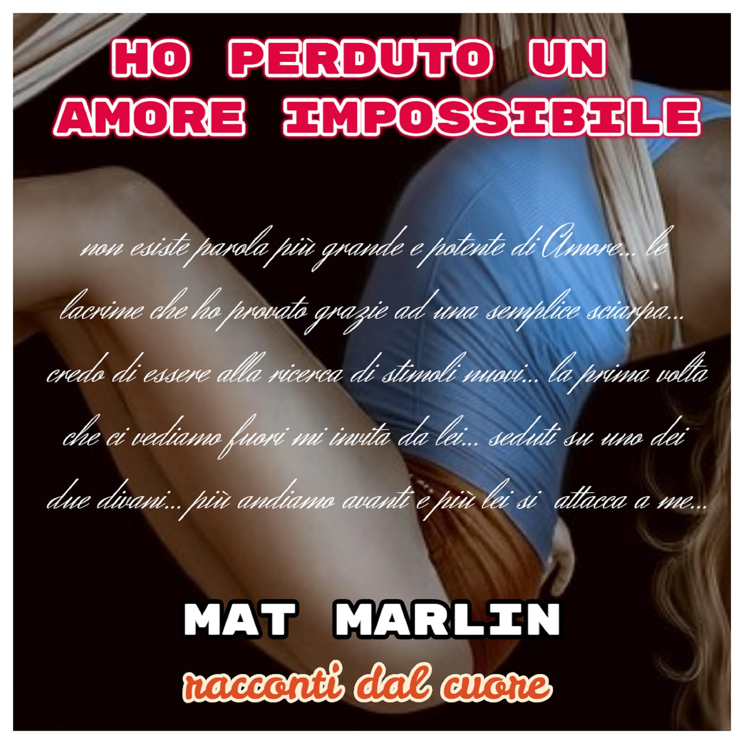 Ho perduto un amore Impossibile [Mat Marlin]