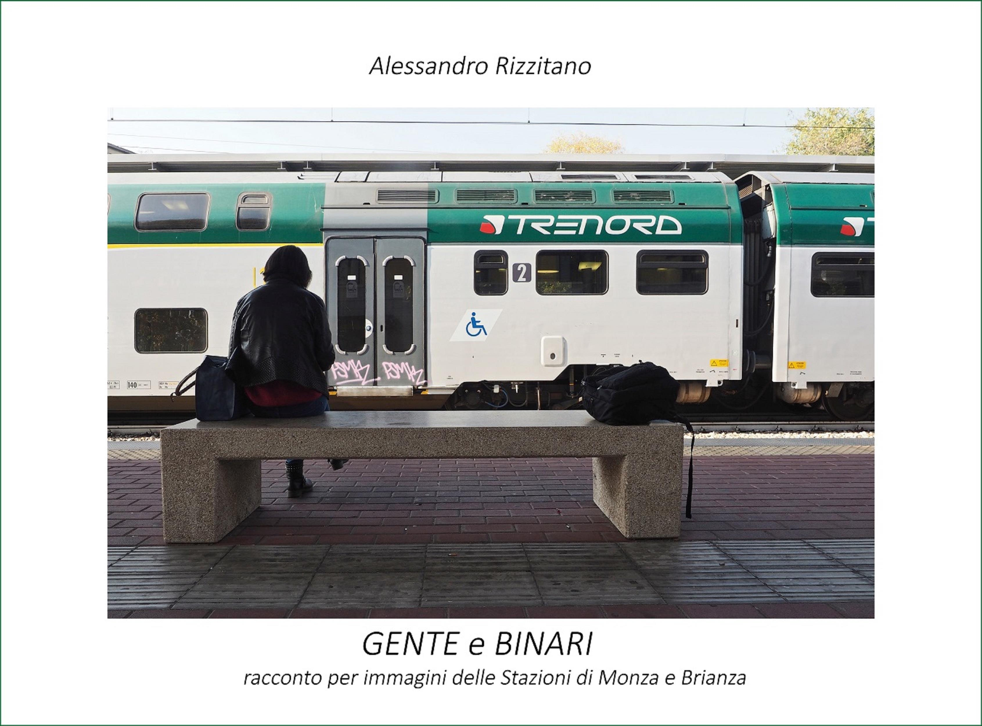 Gente e binari. Racconto per immagini delle stazioni di Monza e Brianza