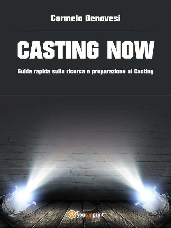 Casting Now - Guida rapida sulla ricerca e preparazione ai Casting