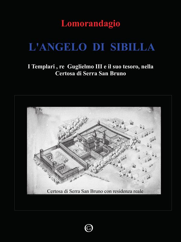 L'angelo di Sibilla - I Templari, re Guglielmo III e il suo tesoro, nella Certosa di Serra  San Bruno