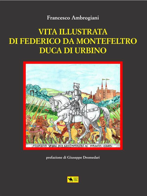 Vita illustrata di Federico da Montefeltro Duca di Urbino 1° ed. pubblicato da Giuseppe Dromedari