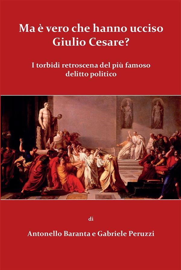 Ma è vero che hanno ucciso Giulio Cesare?