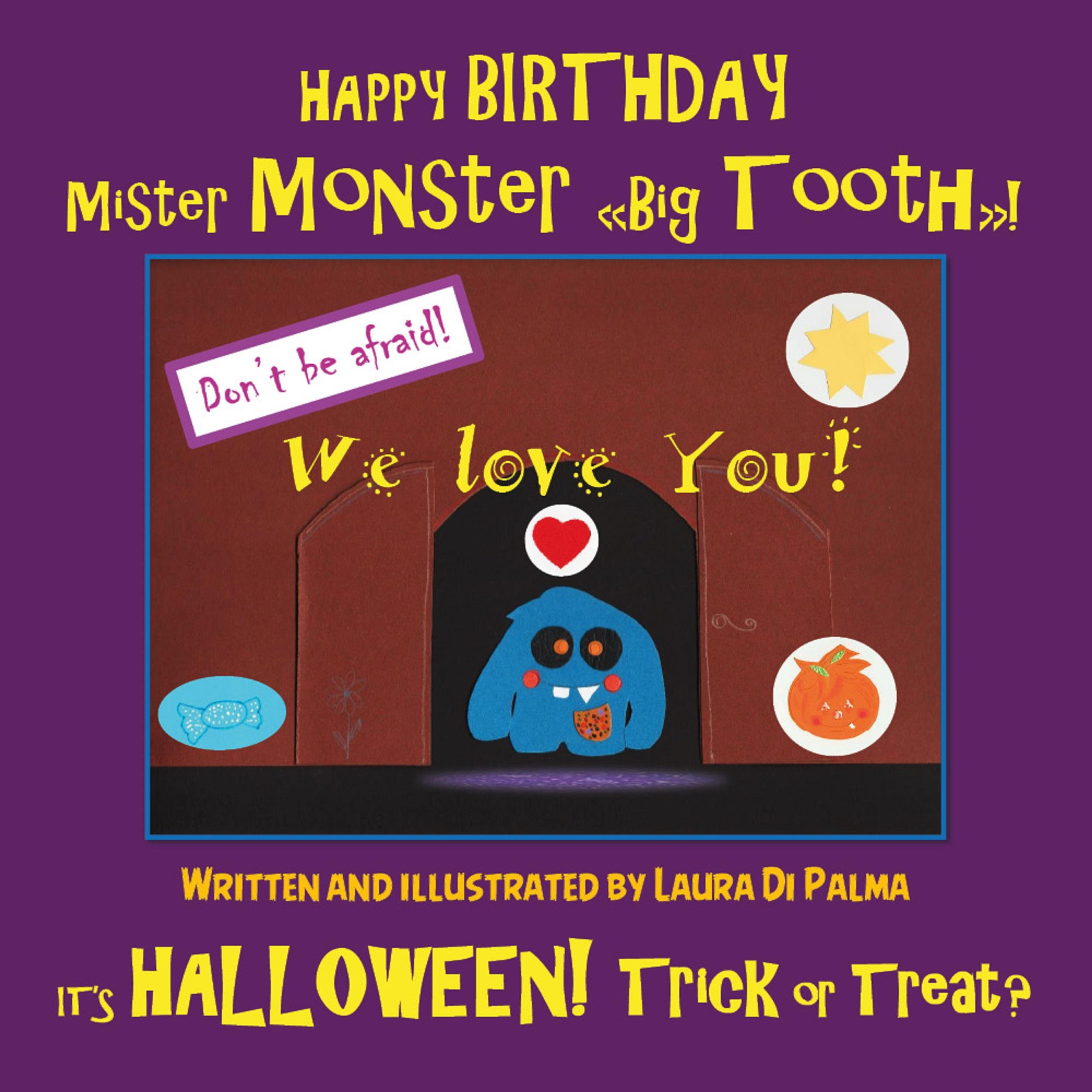 """HAPPY BIRTHDAY Mister Monster """"Big Tooth""""! It's Halloween! Trick or Treat?"""
