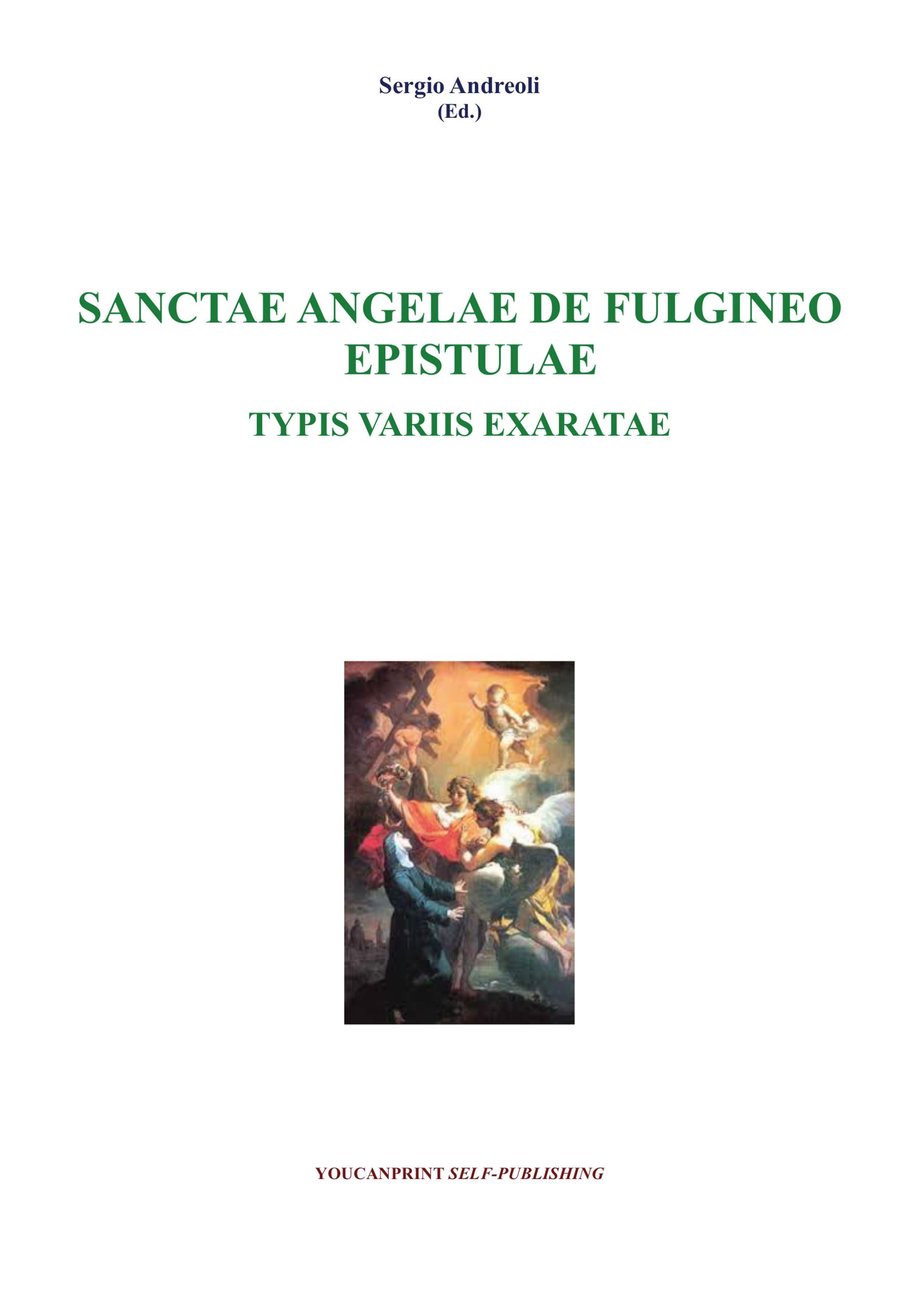 Sanctae Angelae De Fulgineo Epistulae Typis Variis Exaratae