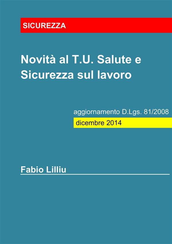 Novità al T.U. Salute e Sicurezza sul lavoro - aggiornamento D.Lgs. 81/2008: dicembre 2014
