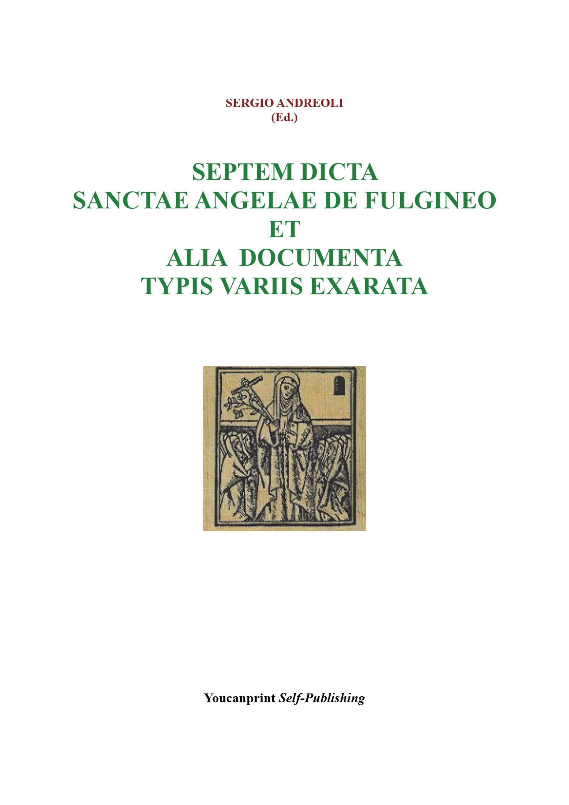 Septem dicta Sanctae Angelae De Fulgineo et alia documenta typis variis exarata