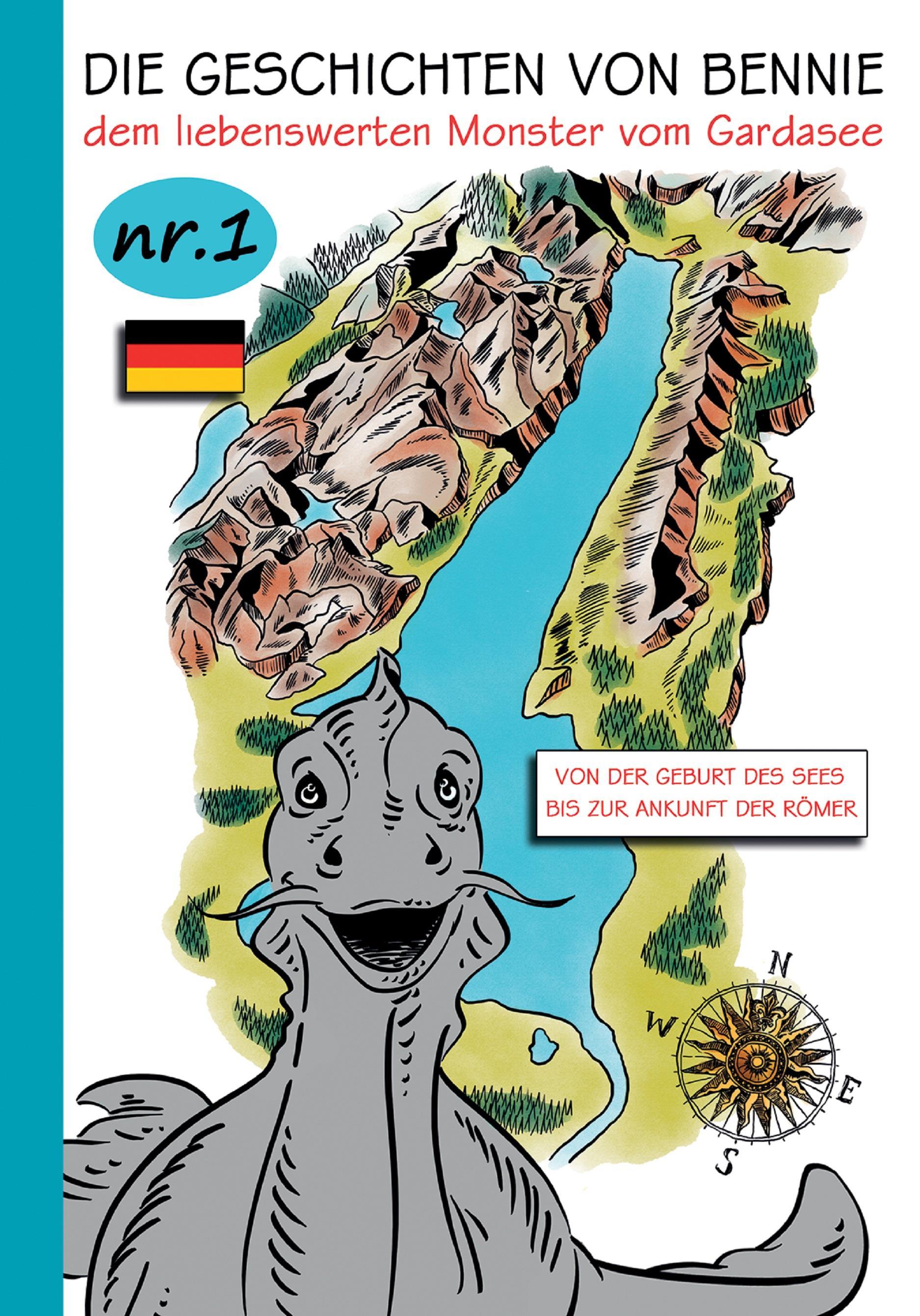 Die Geschichten von Bennie - dem liebenswerten Monster vom Gardasee. Nr.1. Von der geburt des sees bis zur ankunft der Römer
