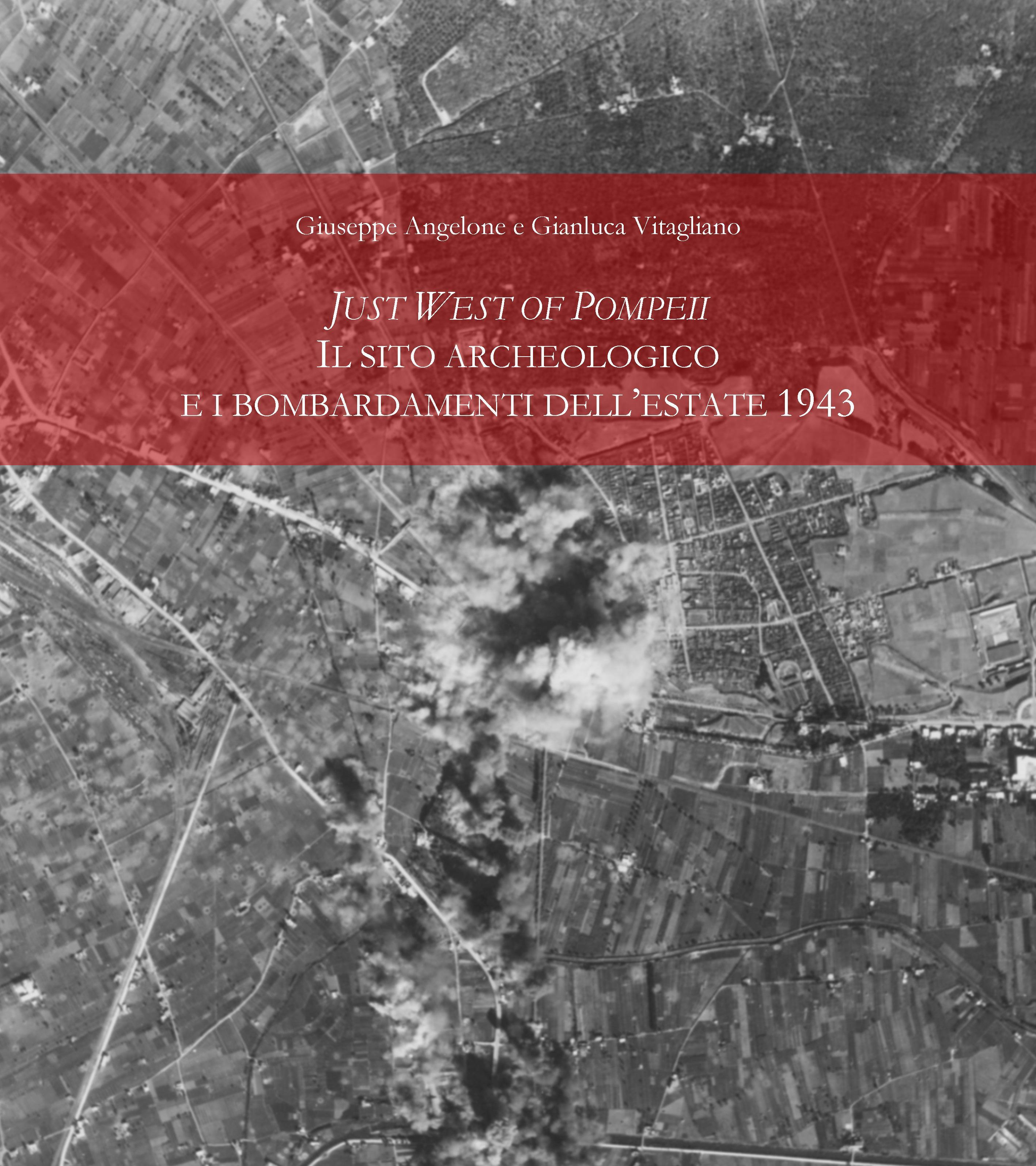 Just West of Pompei. Il sito archeologico e i bombardamenti dell'estate 1943