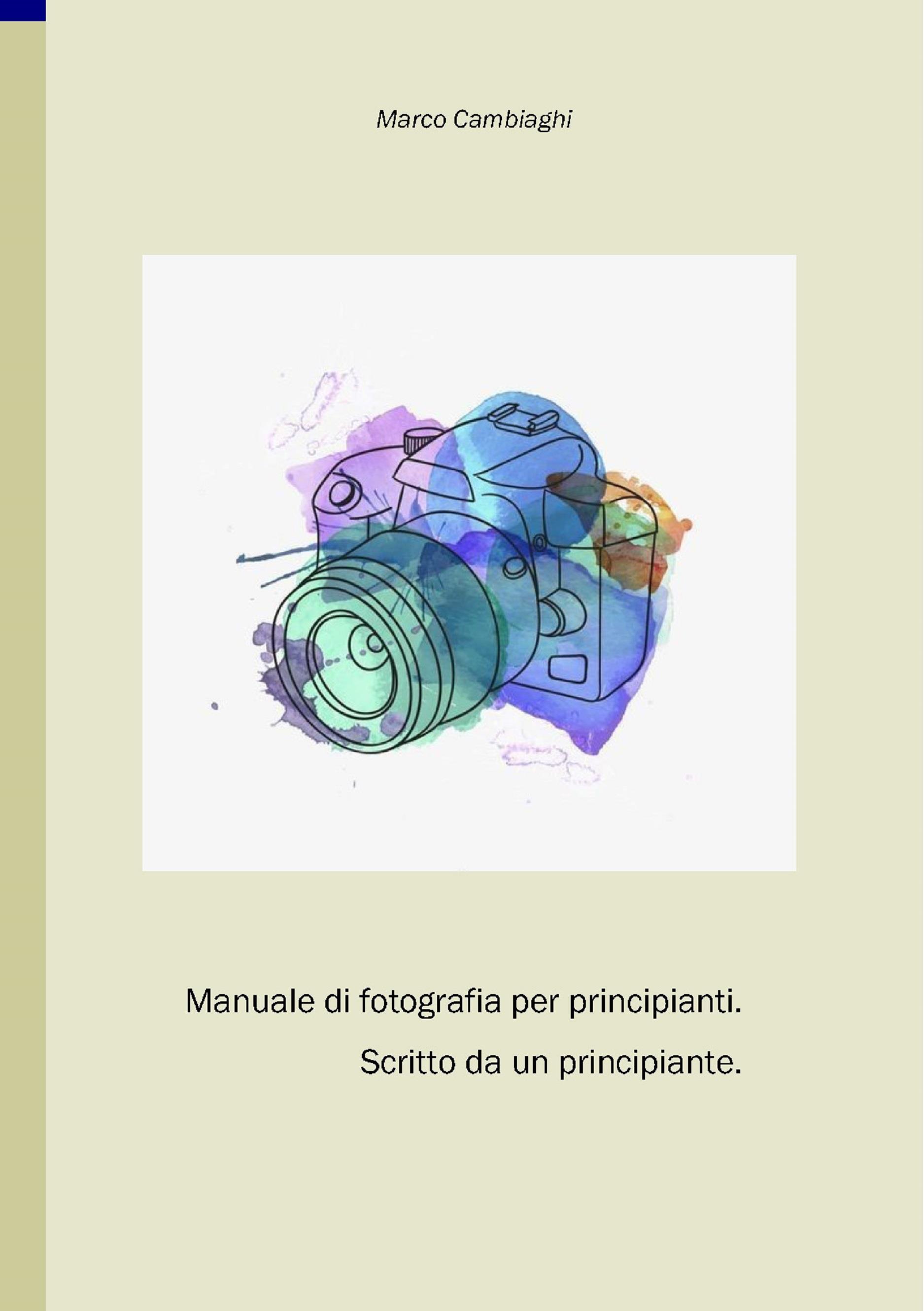 Manuale di fotografia per principianti, scritto da un principiante.