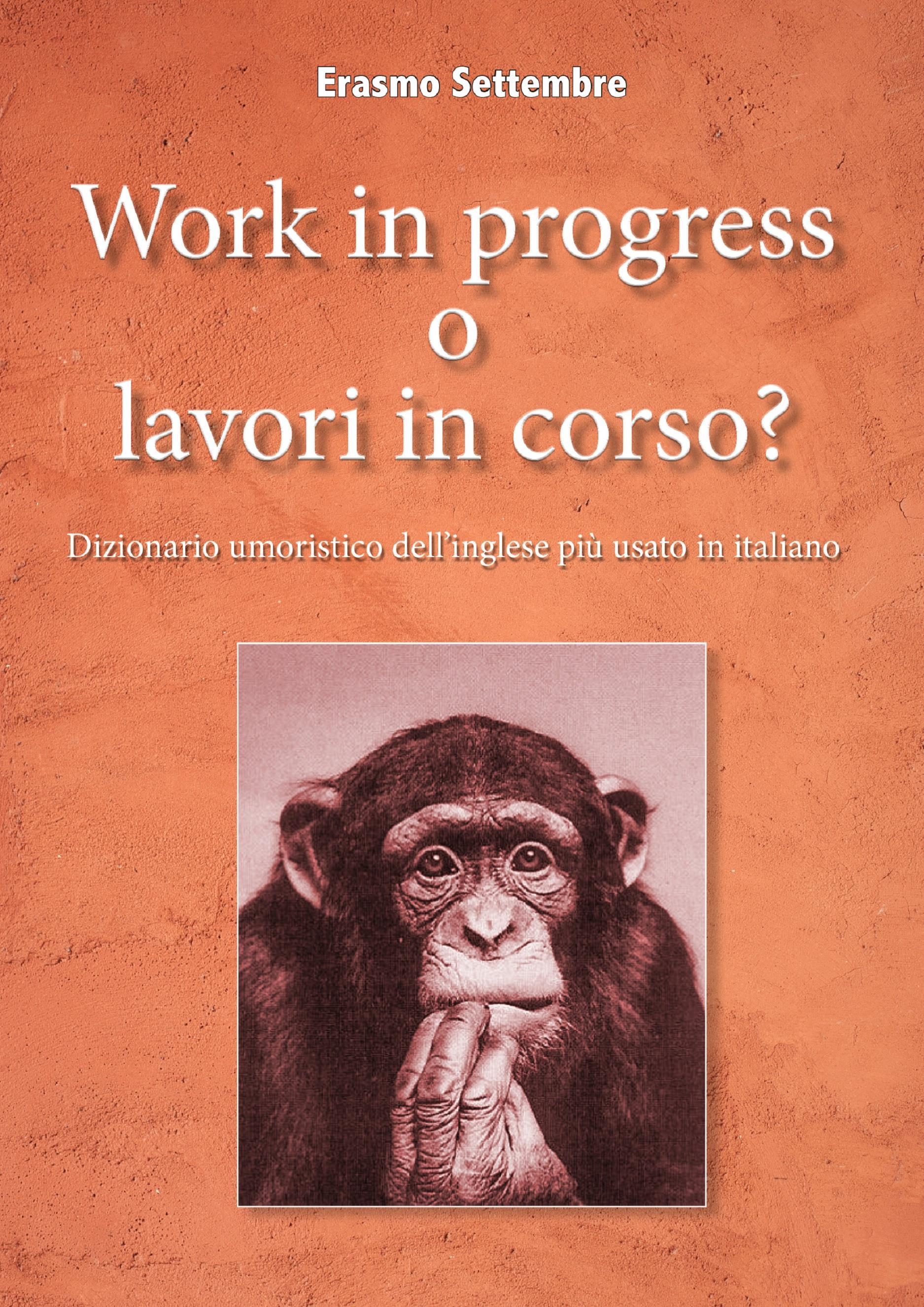 Work in progress o lavori in corso? Dizionario umoristico dell'inglese più usato in italiano