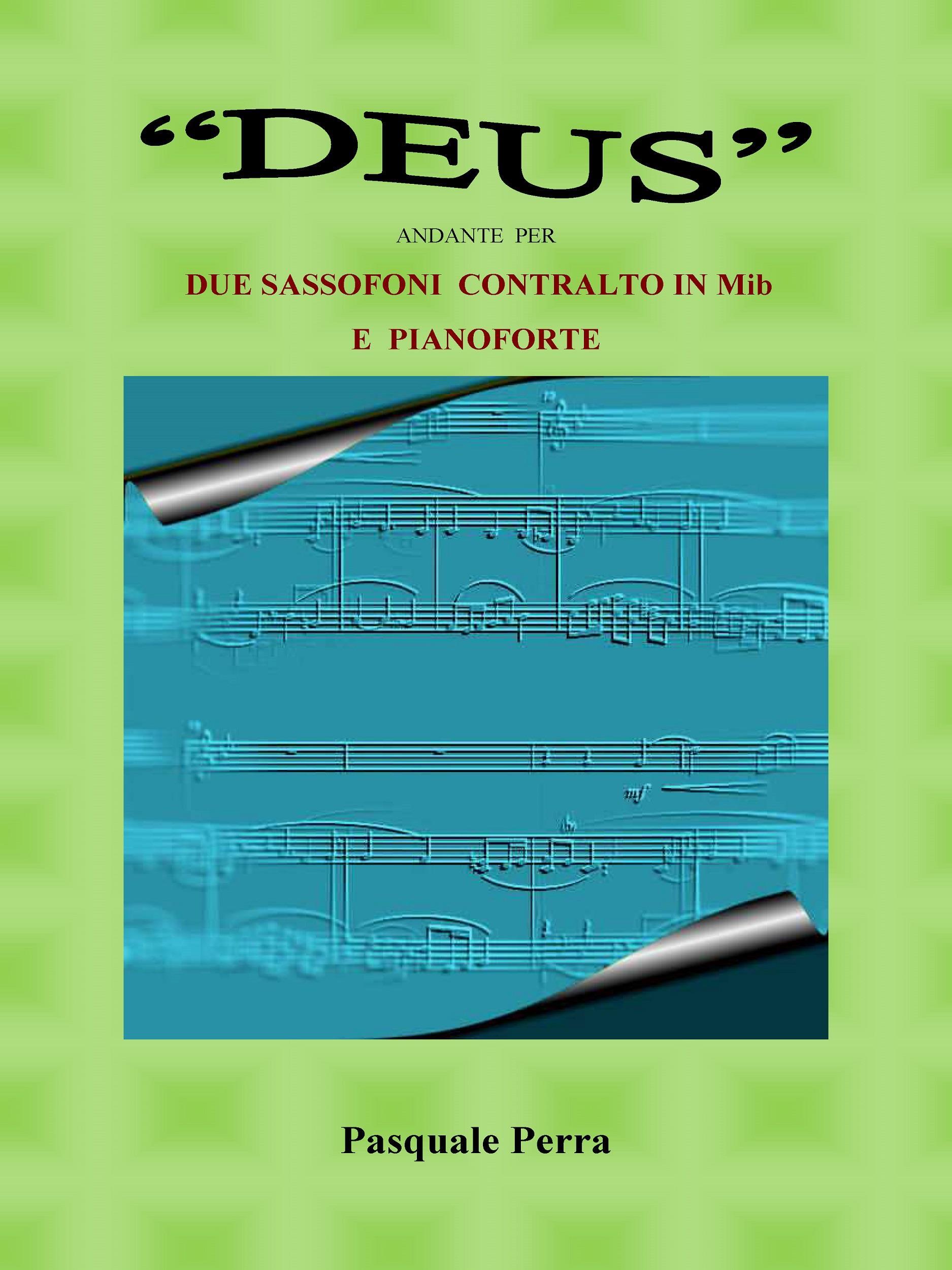 """""""Deus"""" andante per due sassofoni contralto in Mib e pianoforte (Spartito per sax contralto in MIb 1° e 2° e per pianoforte)."""