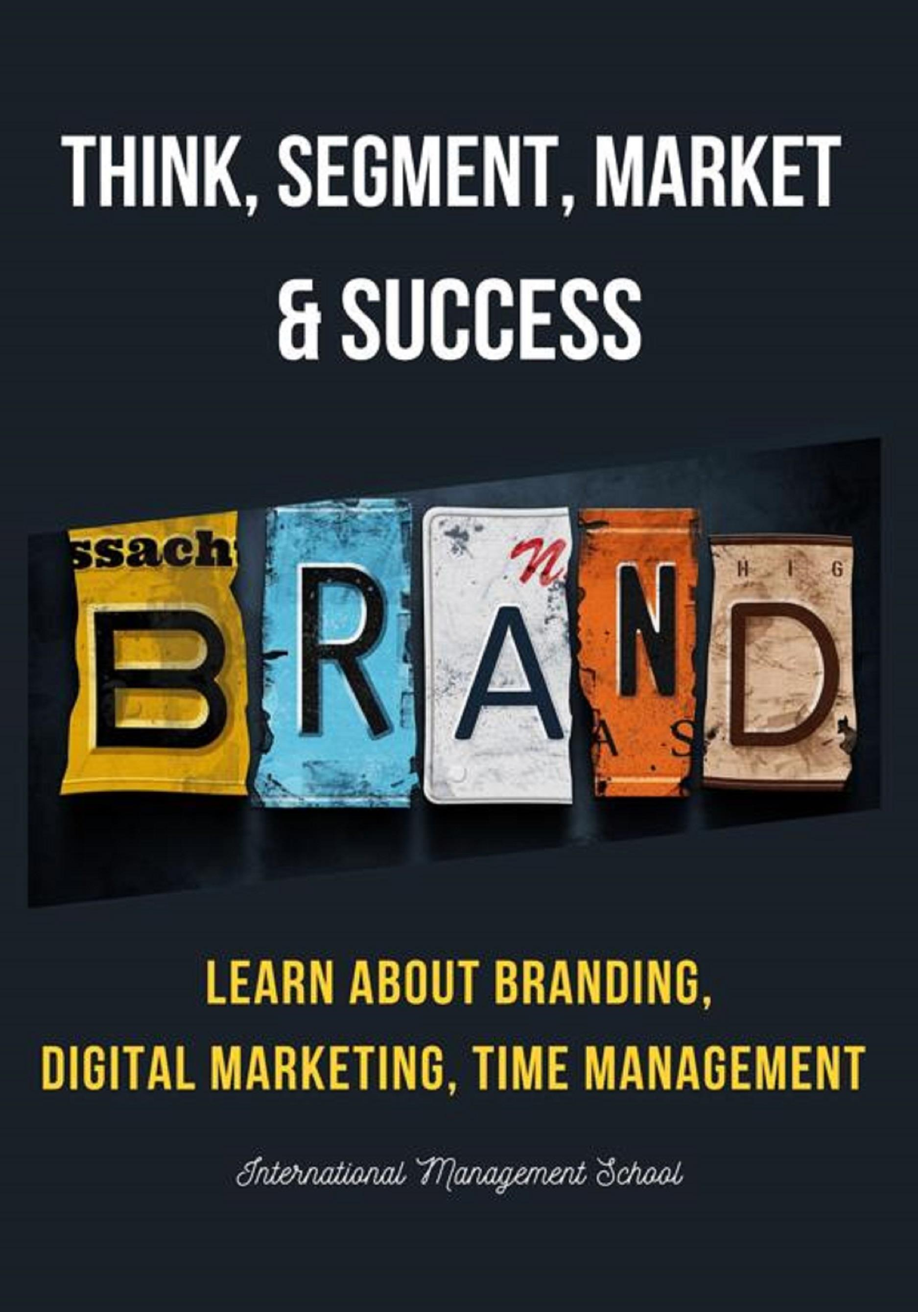 Think, Segment, Brand, Market and Success