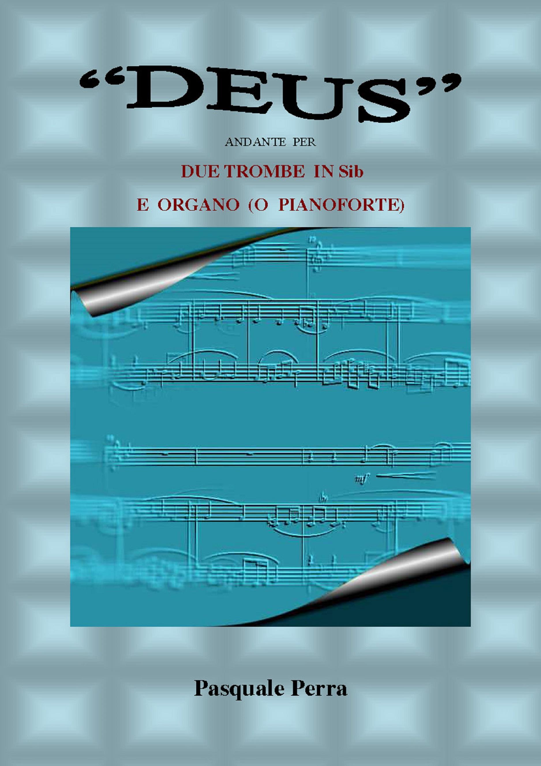 """""""Deus"""" andante per due trombe in sib e organo o pianoforte (spartito per tromba  in sib  1^ e 2^ e per organo o pianoforte)."""