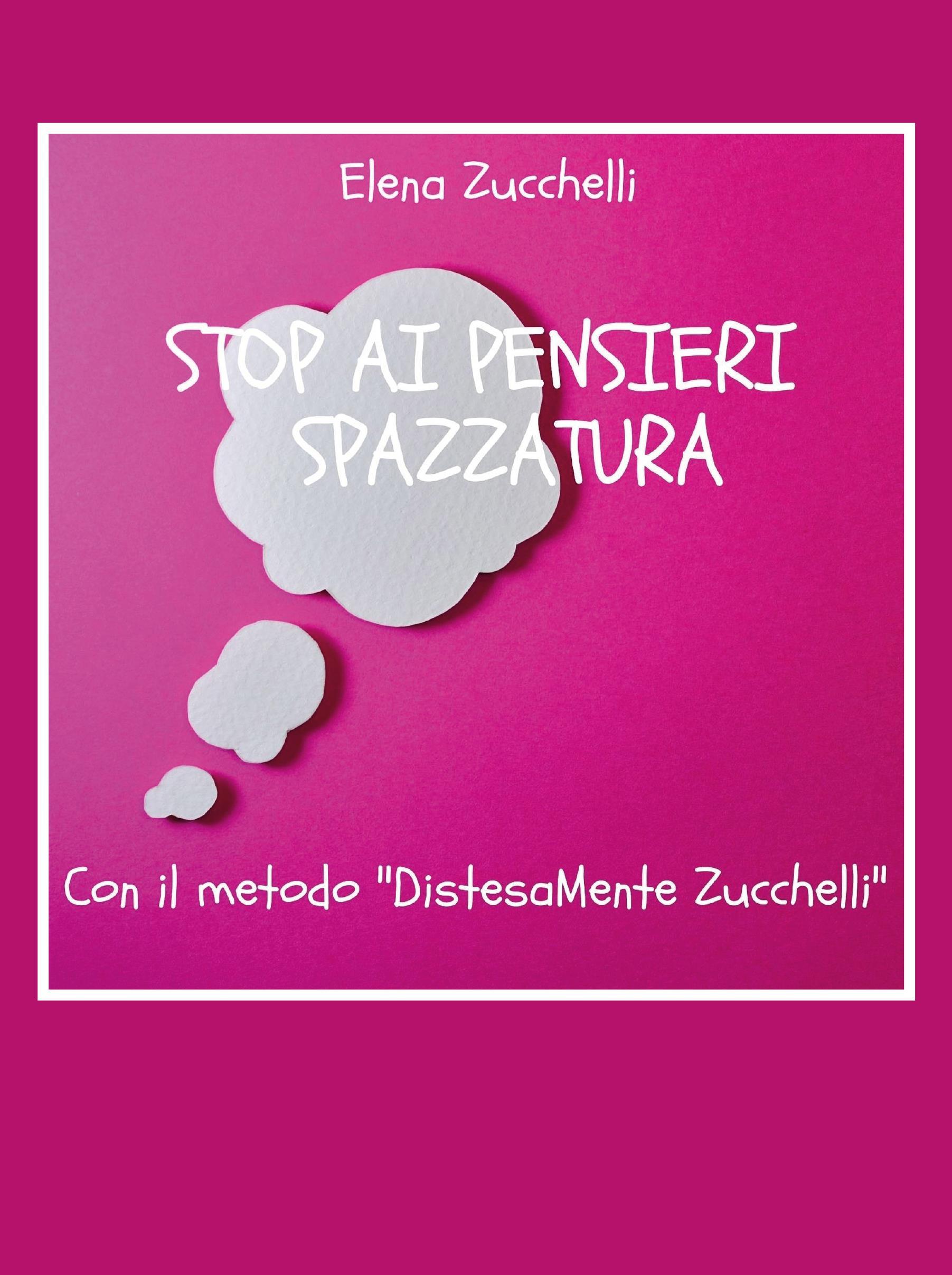 """Stop ai pensieri spazzatura con il metodo """"DistesaMente Zucchelli"""""""