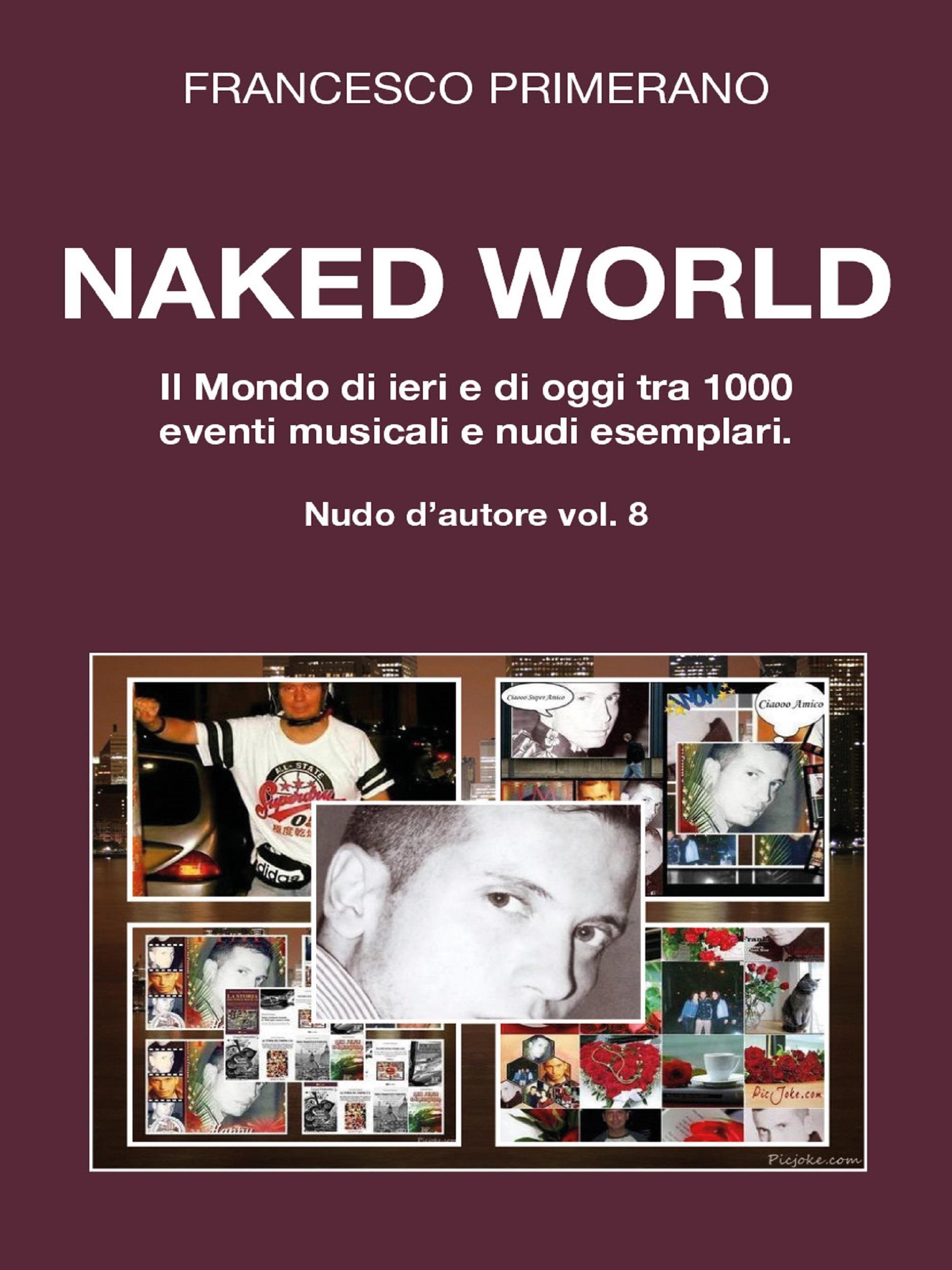 Naked World. Il Mondo di ieri e di oggi tra 1000 eventi musicali e nudi esemplari