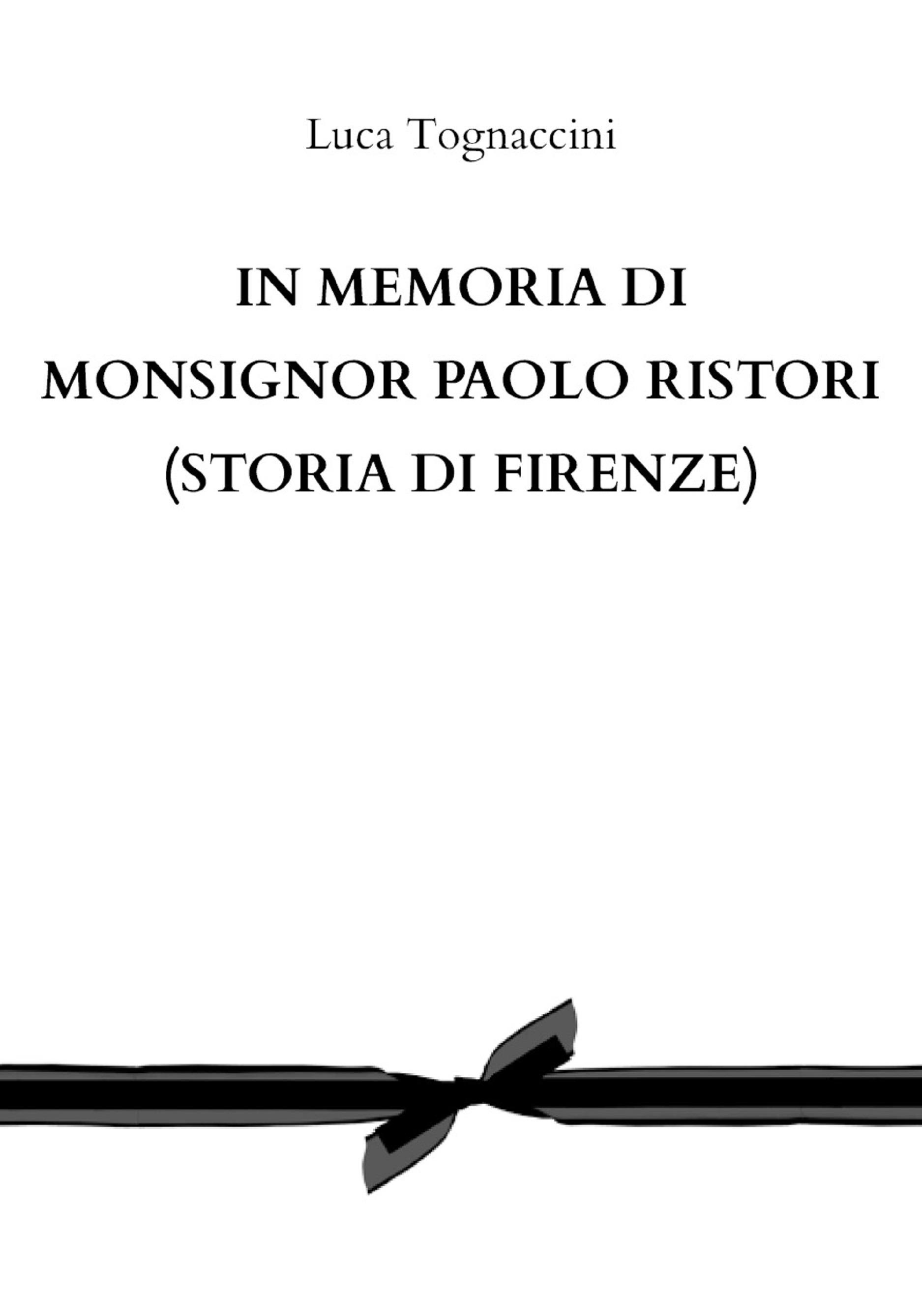 In memoria di Monsignor Paolo Ristori (STORIA DI FIRENZE)