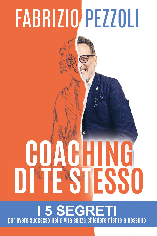 Coaching di te stesso: i 5 segreti per avere successo nella vita senza chiedere niente a nessuno