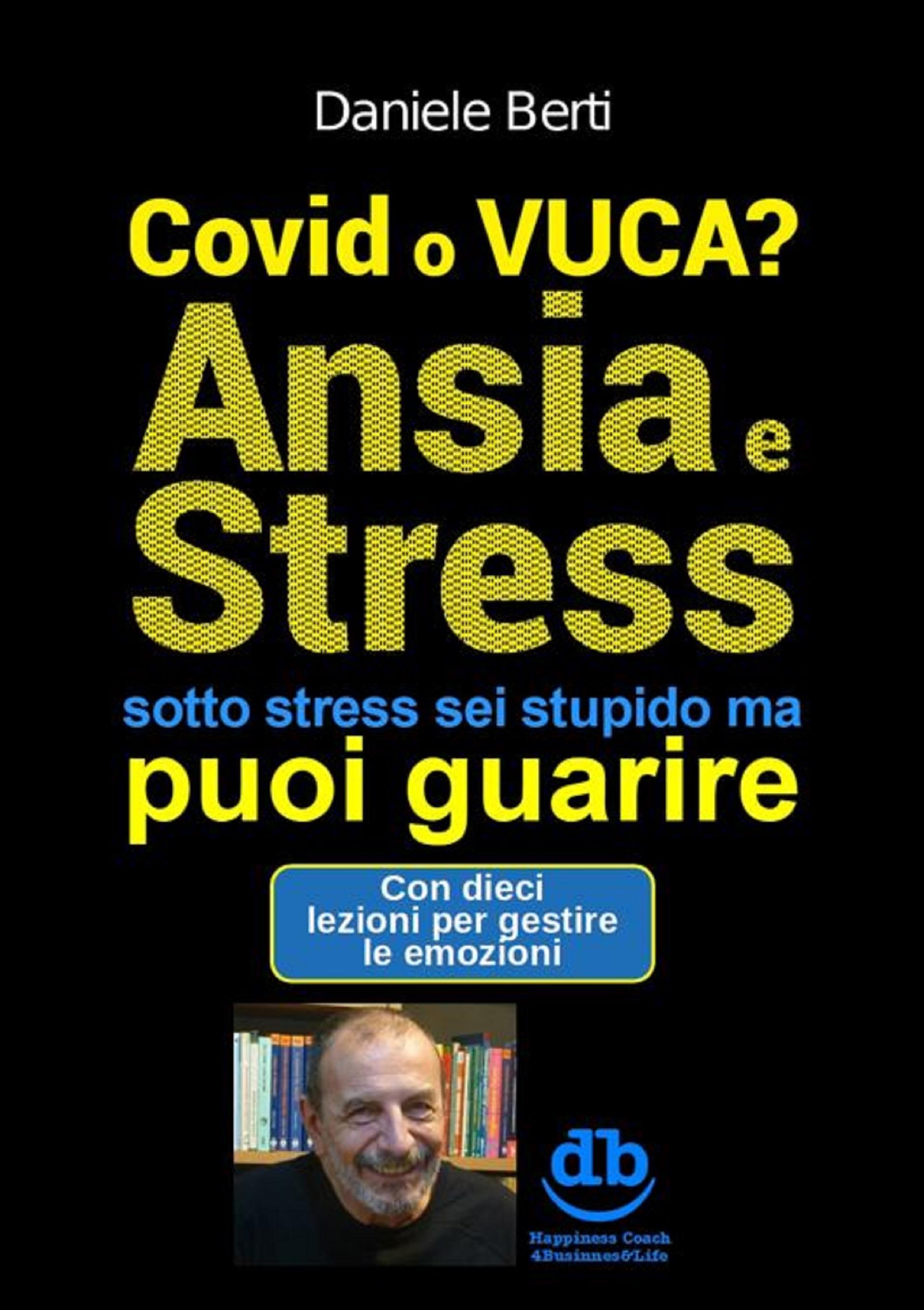 Covid o VUCA? Ansia e Stress (sotto stress sei stupido ma) puoi guarire