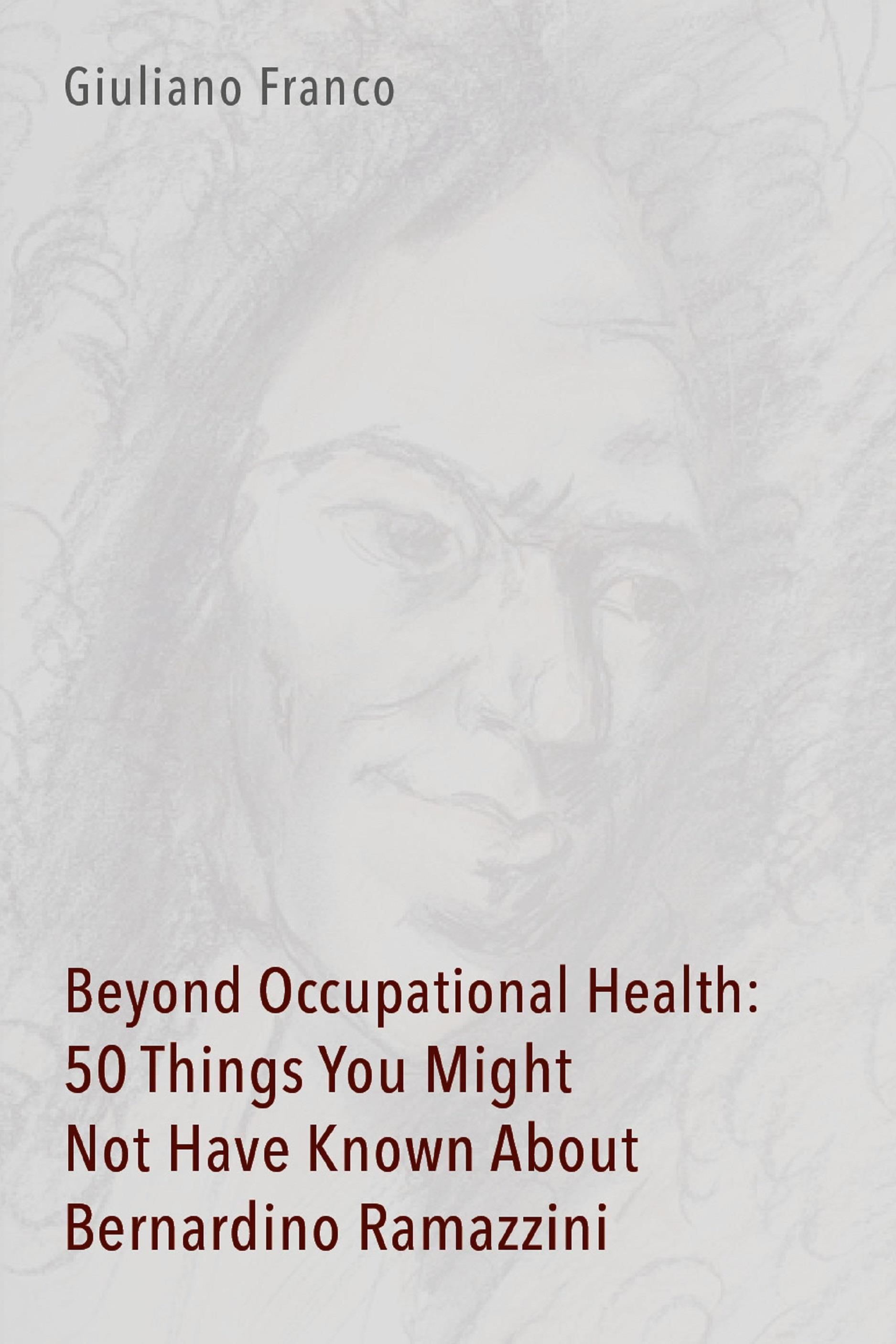 Beyond Occupational Health: 50 Things You Might Not Have Known About Bernardino Ramazzini