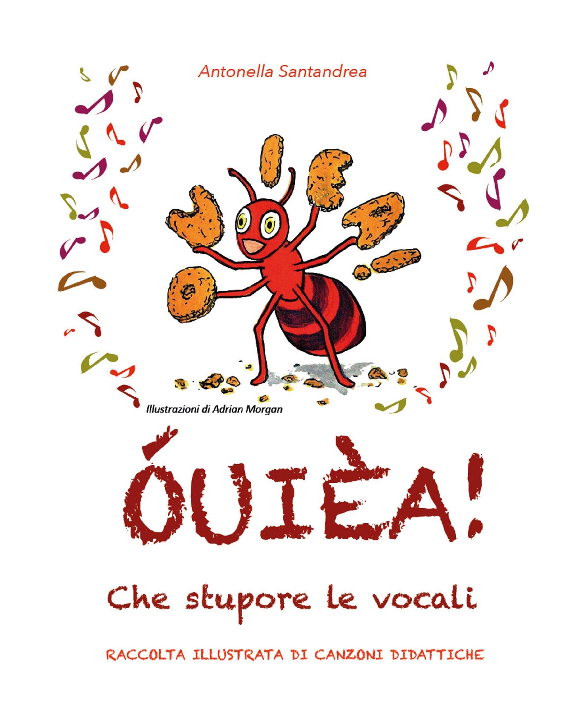 ÓUIÈA! Che stupore le vocali - Raccolta illustrata di canzoni didattiche - Scuola Primaria