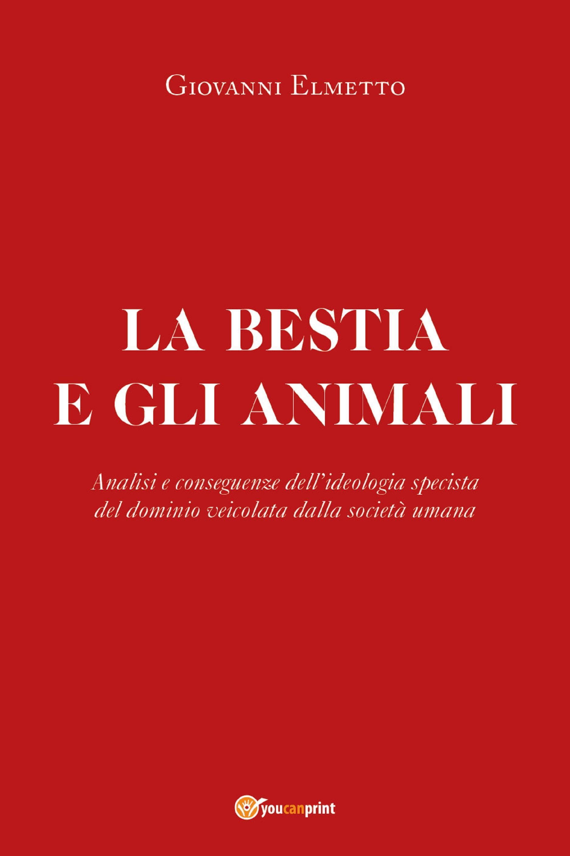 La bestia e gli animali. Analisi e conseguenze dell'ideologia specista del dominio veicolata dalla società umana