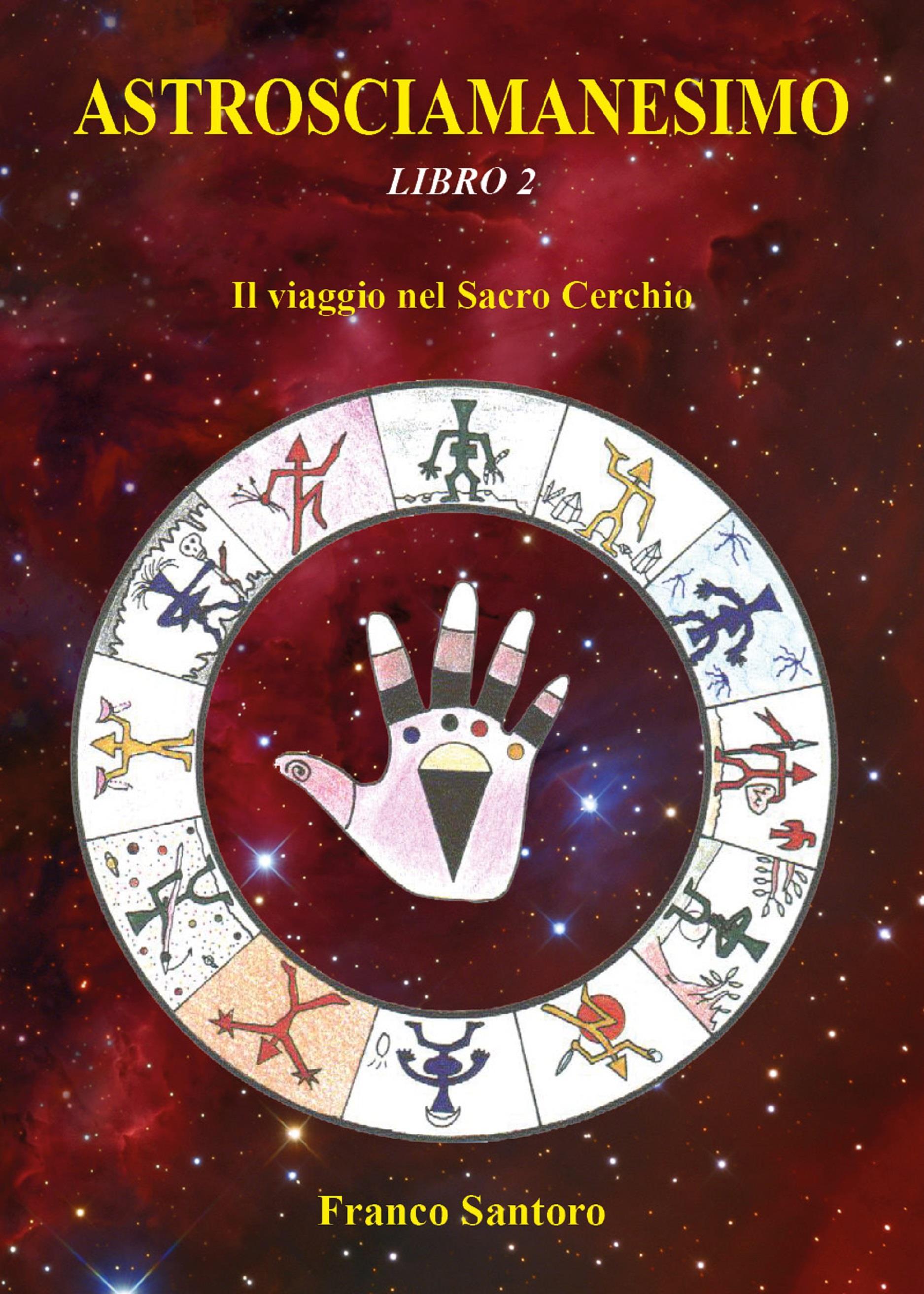 ASTROSCIAMANESIMO. Il viaggio nel Sacro Cerchio. Libro Due