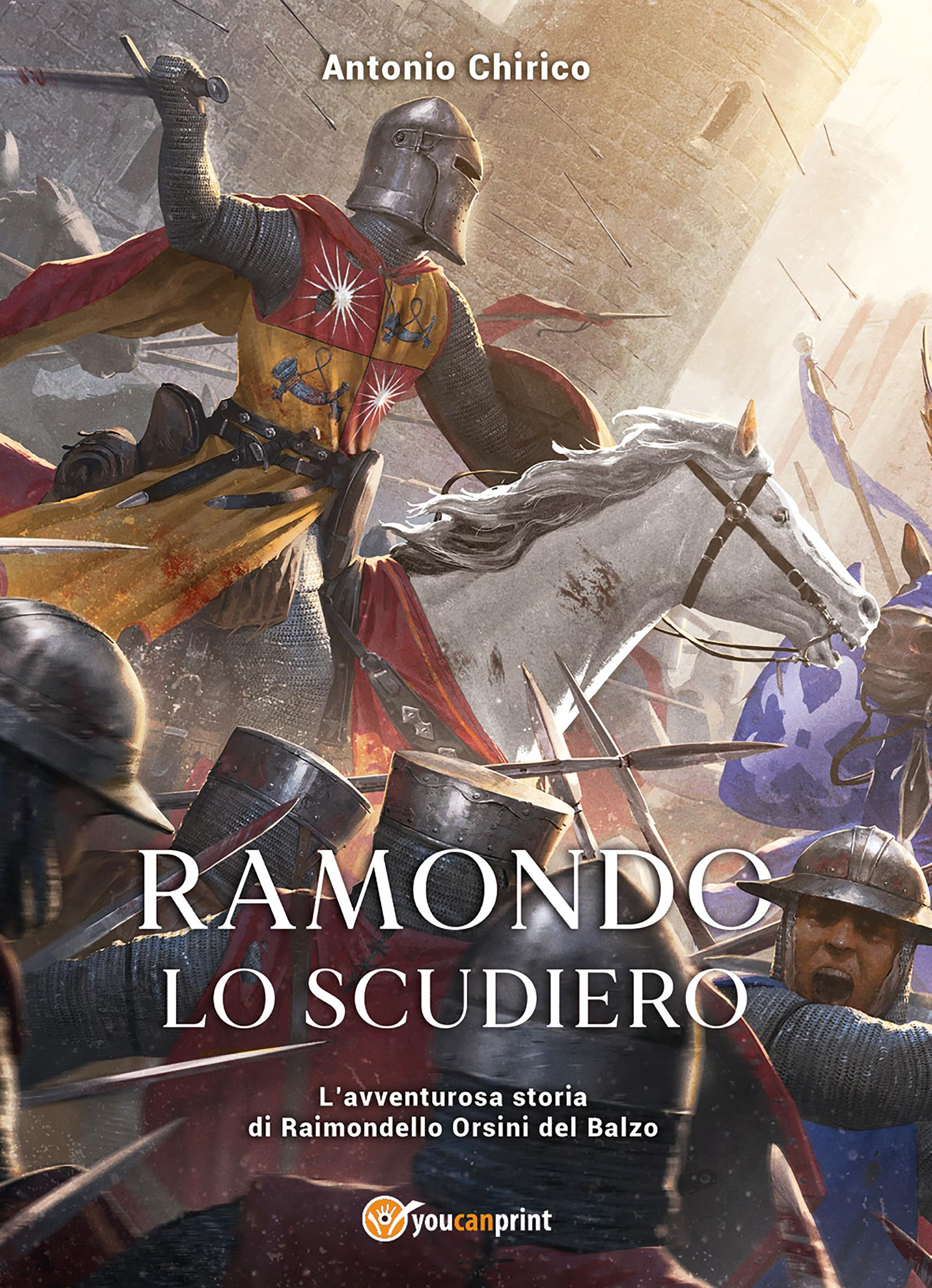 Ramondo lo scudiero. - L'avventurosa storia di Raimondello Orsini del Balzo
