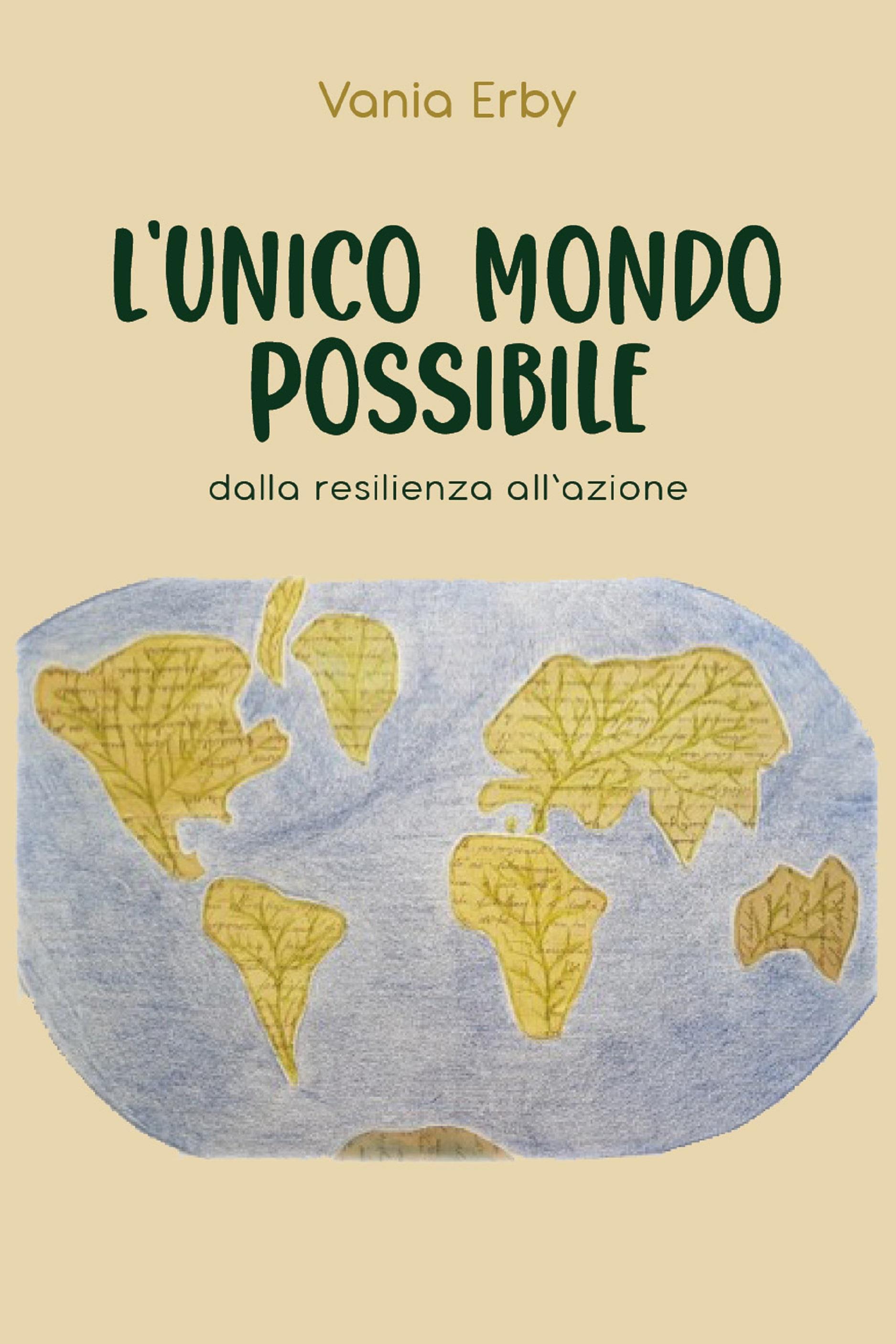 L'Unico mondo possibile. dalla resilienza all'azione