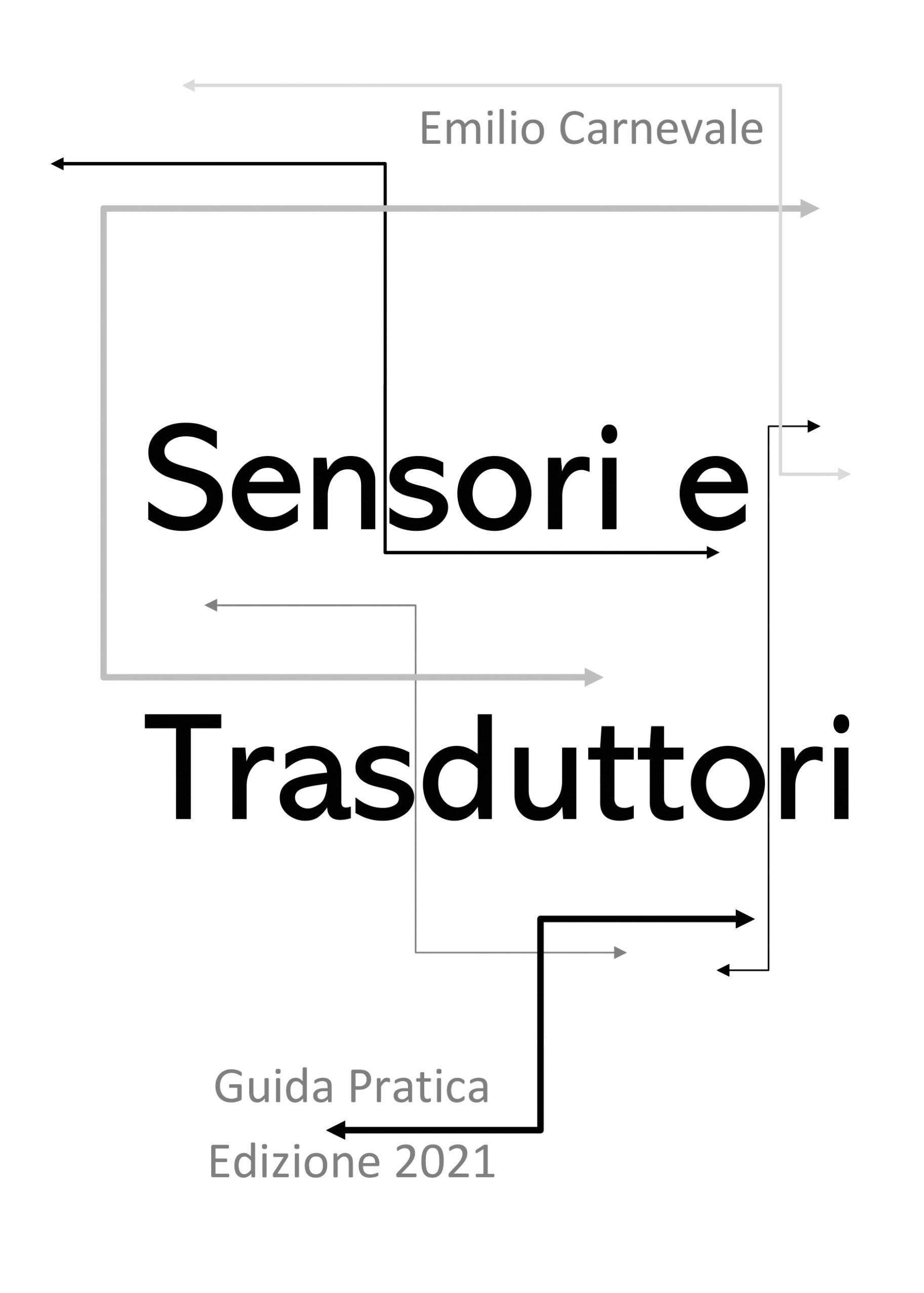 Sensori e trasduttori. Guida pratica Edizione 2021
