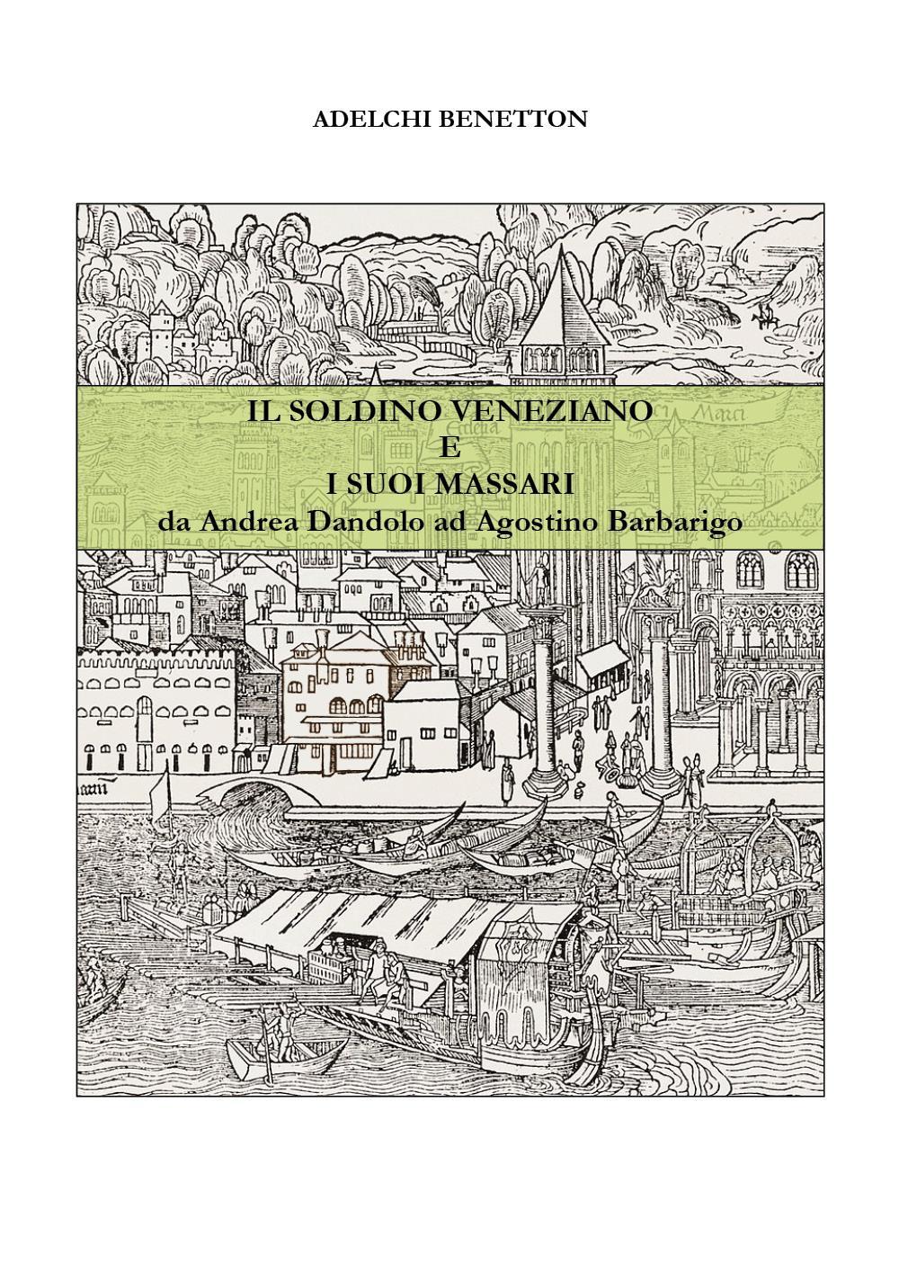 Il soldino veneziano e i suoi massari - da Andrea Dandolo ad Agostino Barbarigo