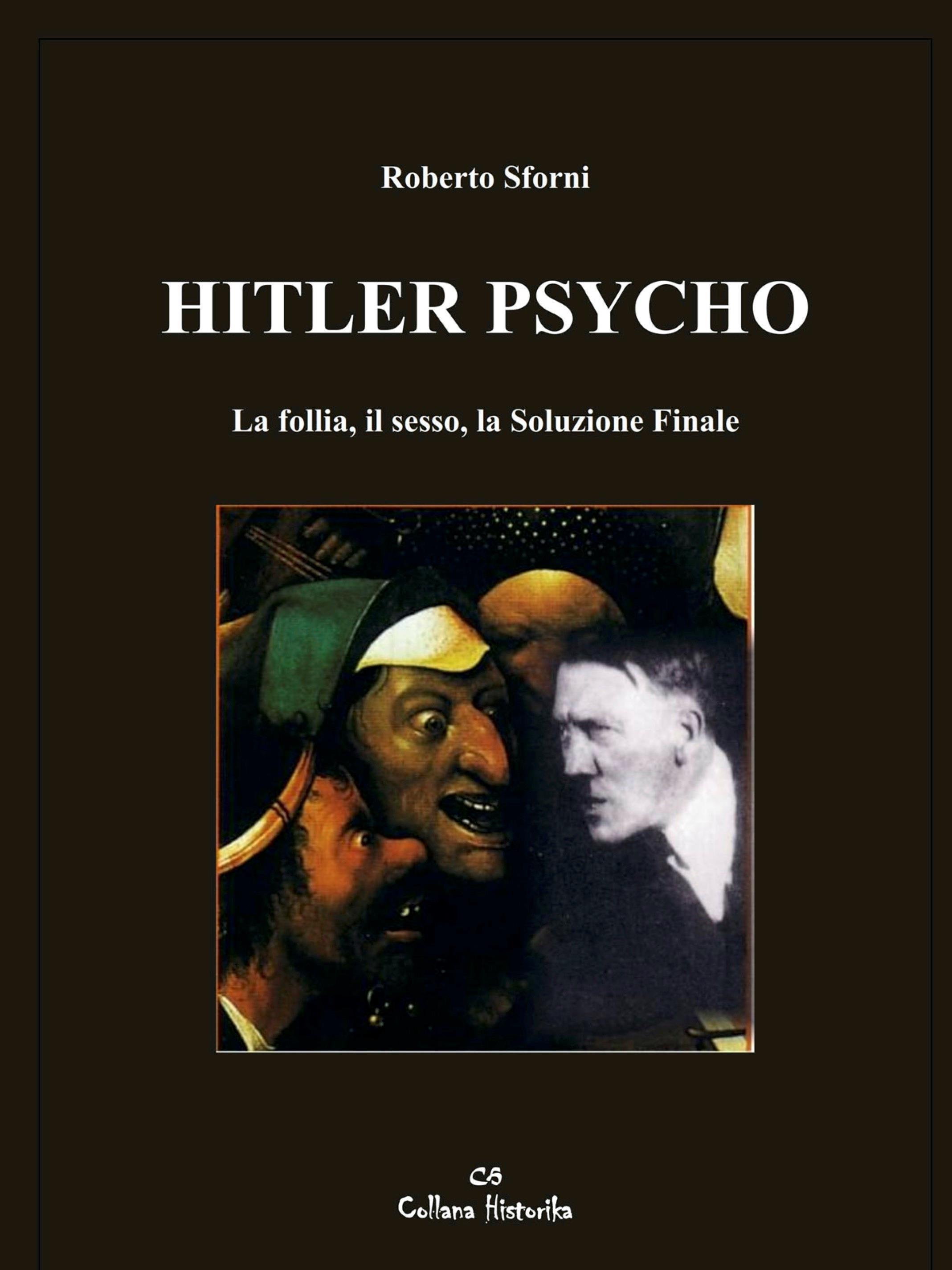 Hitler Psycho. La follia, il sesso, la Soluzione Finale