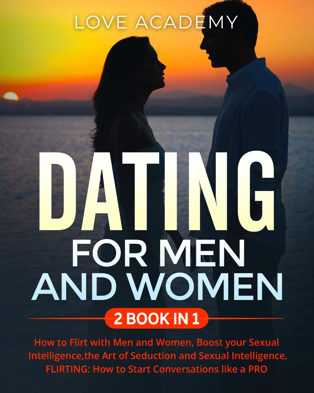 DATING for Men and Women (2 BOOK IN 1). How to Flirt with Men and Women, Boost your Sexual Intelligence,the Art of Seduction and Sexual Intelligence, FLIRTING: How to Start Conversations like a PRO