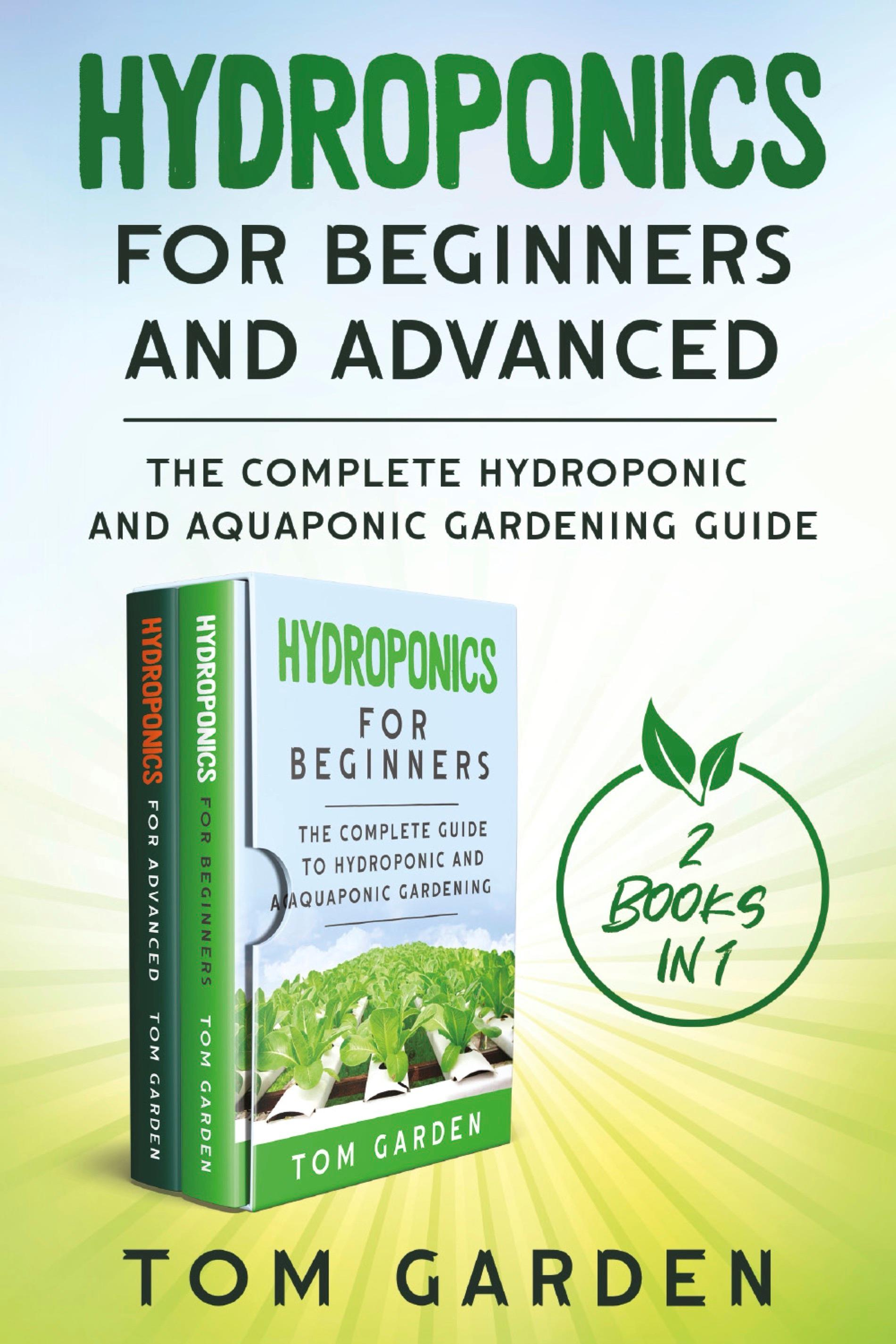 Hydroponics for Beginners and Advanced (2 Books in 1)