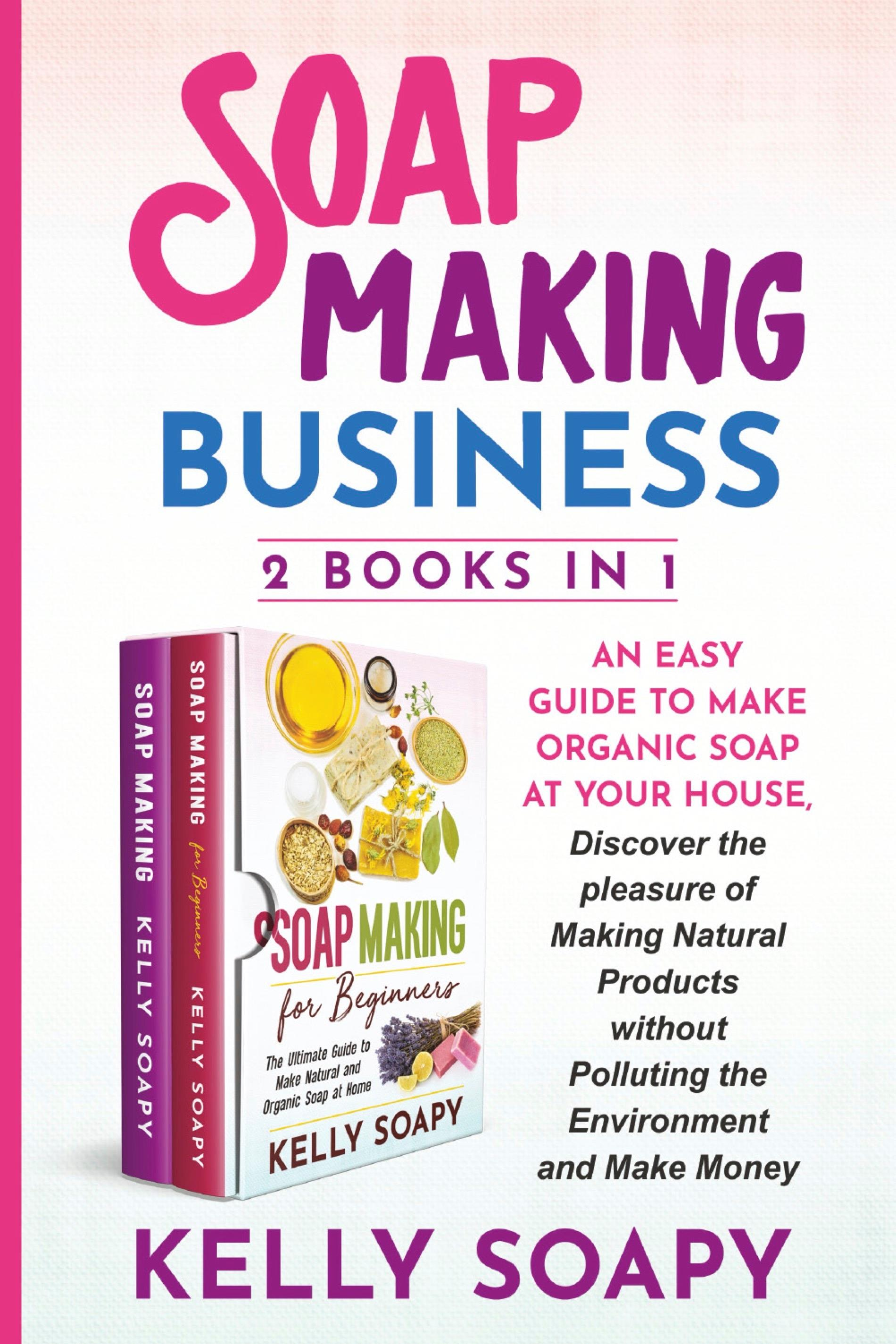 Soap Making Business (2 Books in 1)