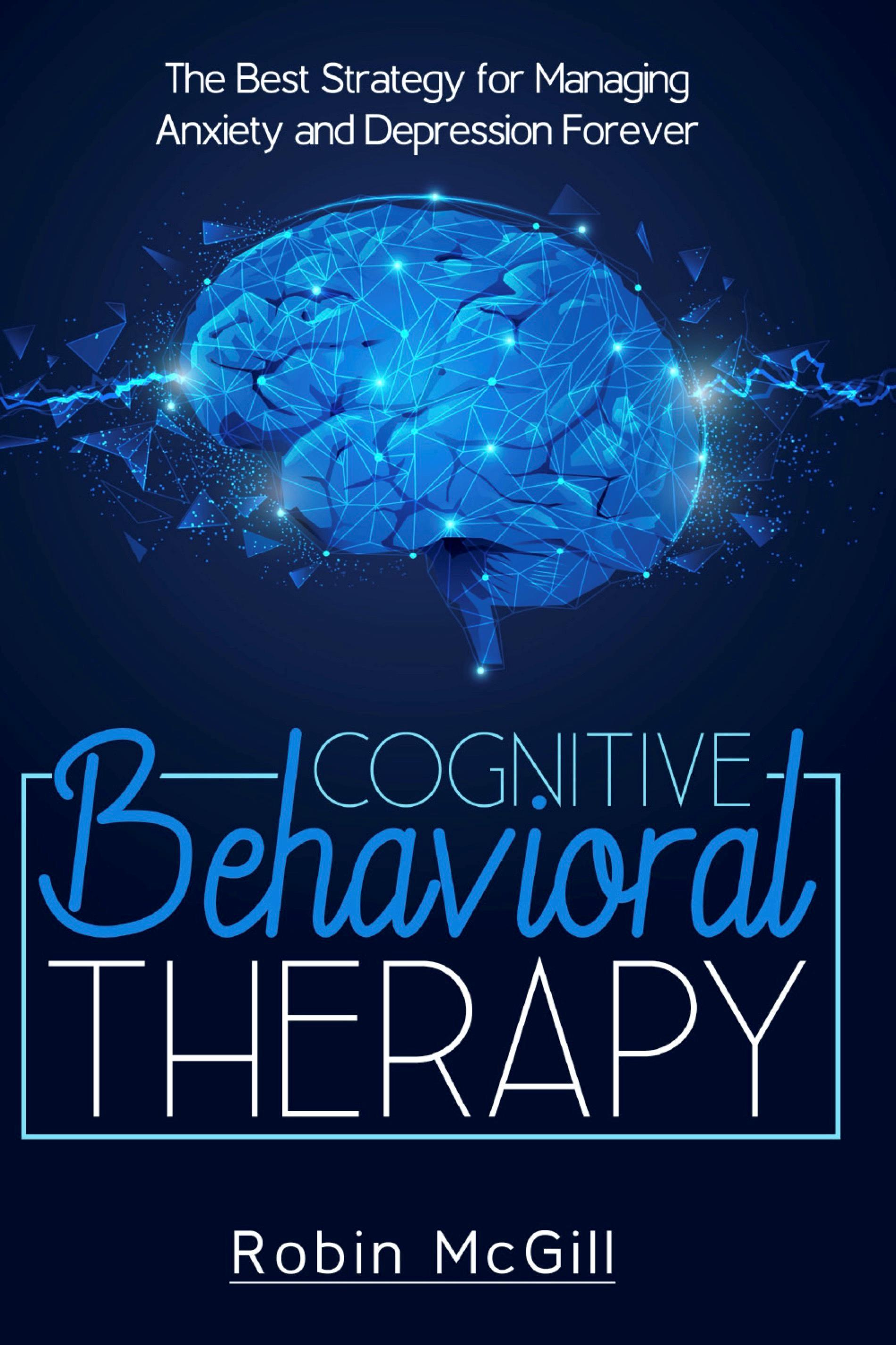 Cognitive Behavioral Therapy. The Best Strategy for Managing Anxiety and Depression Forever
