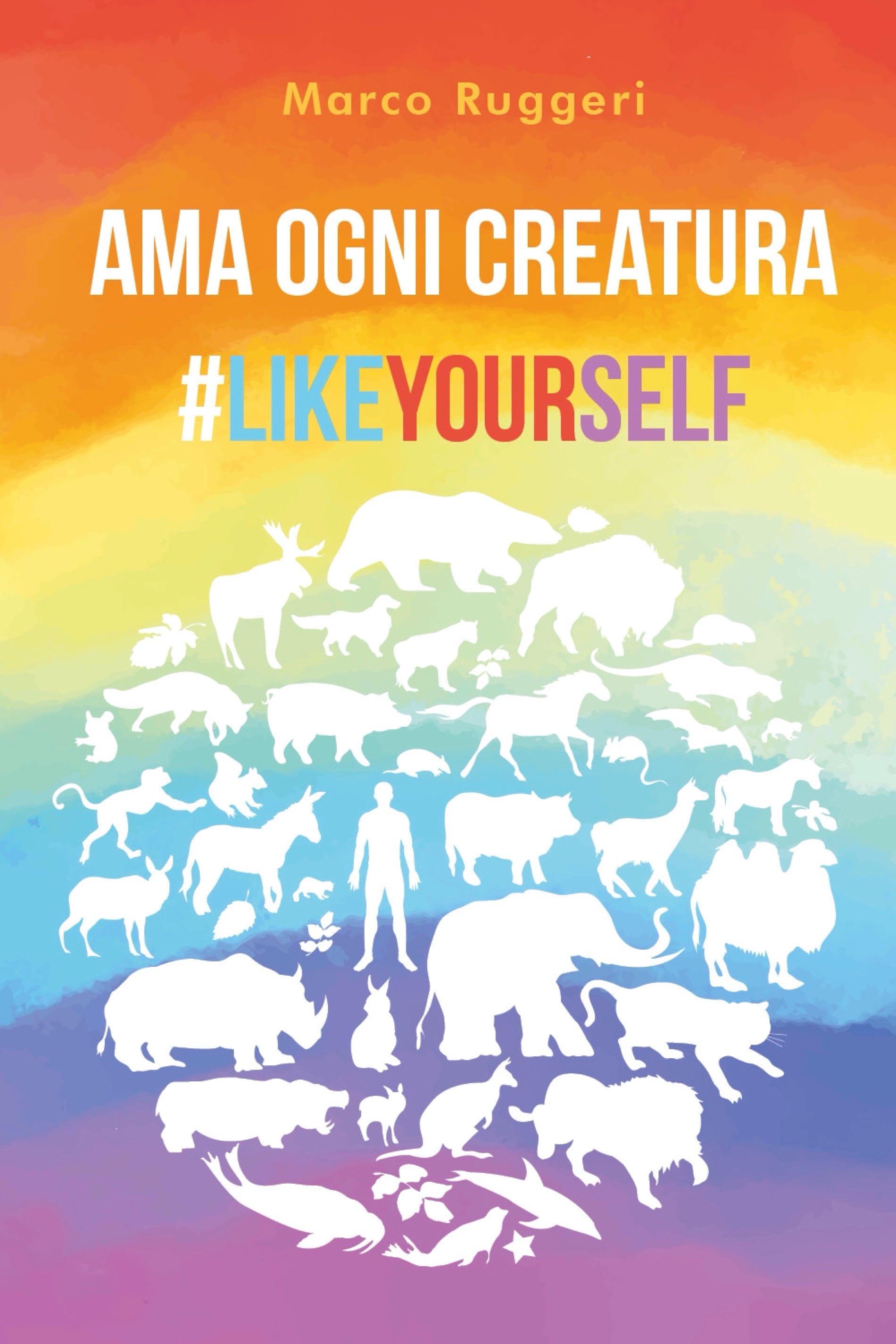 Ama ogni creatura #LikeYourself