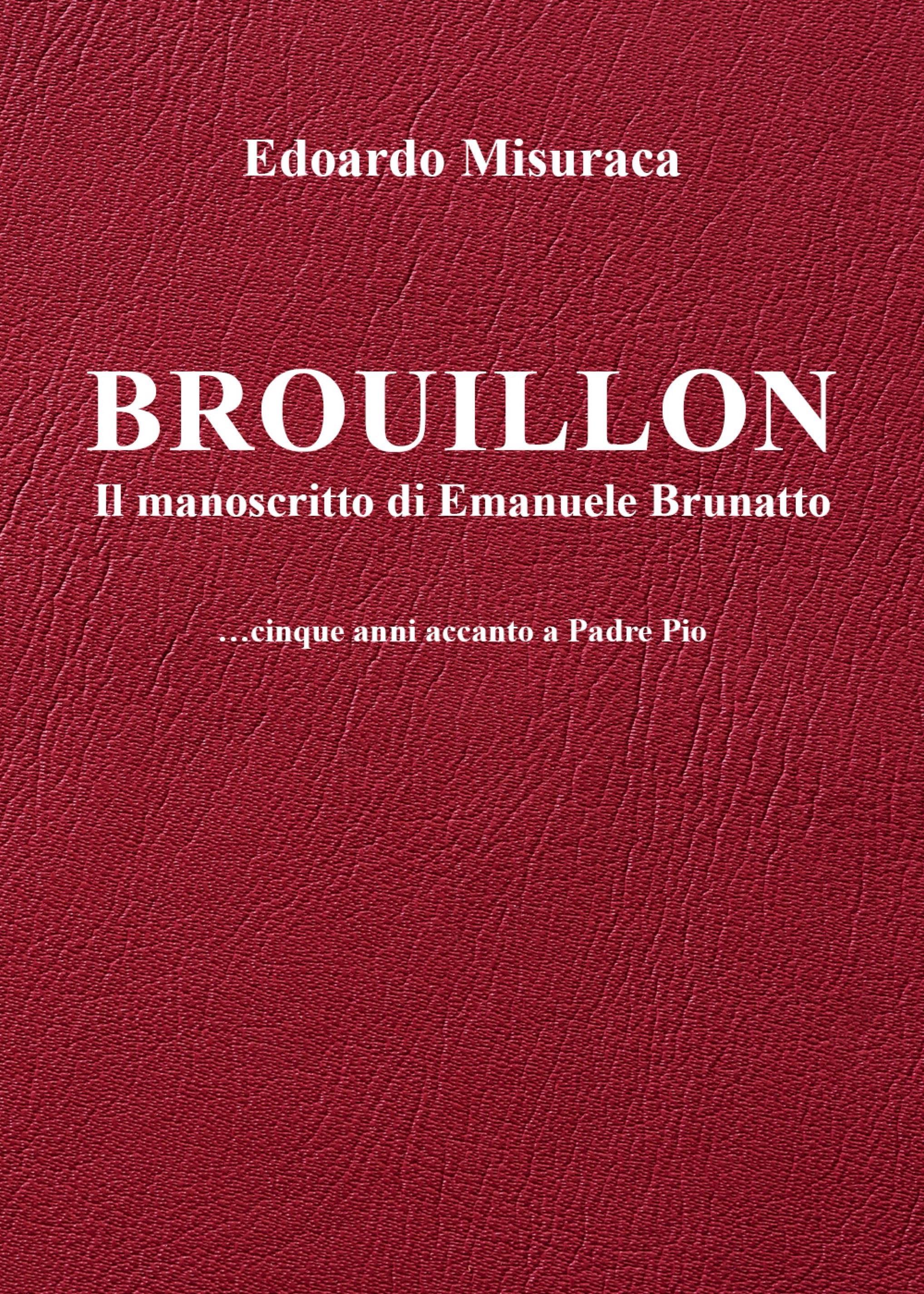 Brouillon - il manoscritto di Emanuele Brunatto - ...cinque anni accanto a Padre Pio