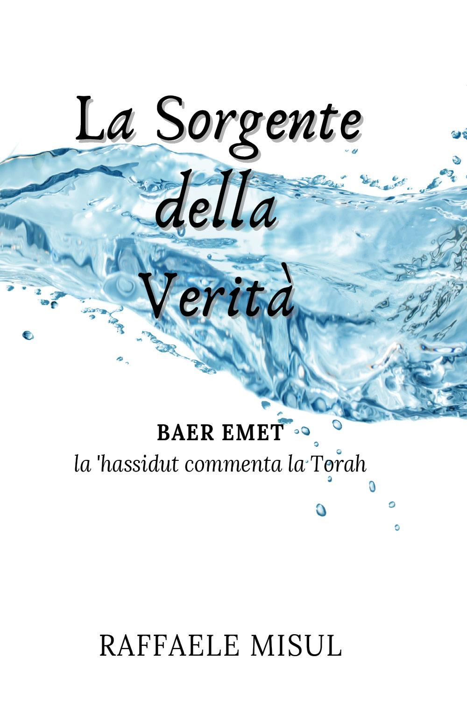 La Sorgente della Verità- la 'hassidut commenta la Torah