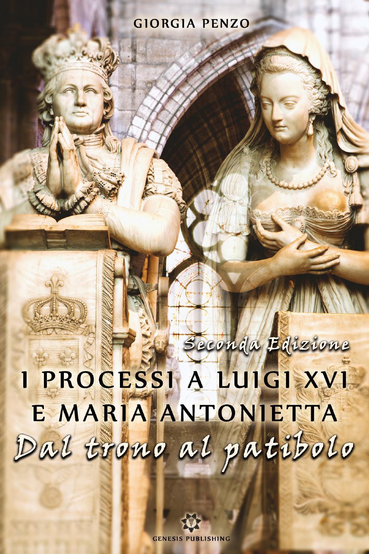 I processi a Luigi XVI e Maria Antonietta - Dal trono al patibolo