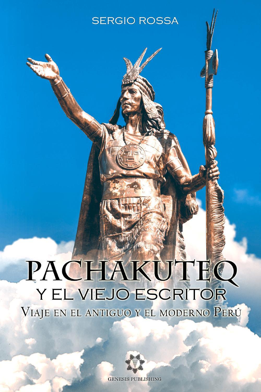 Pachakuteq y el viejo escritor - Viaje en el antiguo y el moderno Perú
