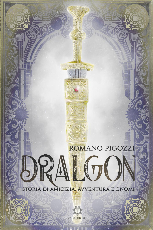 Dralgon - Storia di amicizia, avventura e Gnomi - Vol. 1