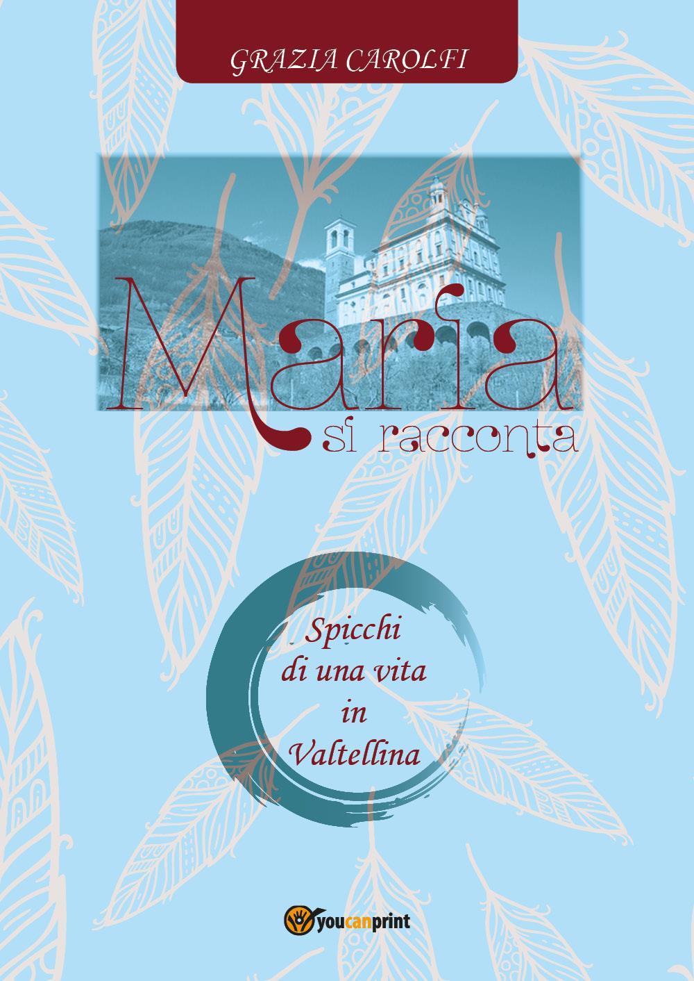 Maria si racconta. Spicchi di una vita in Valtellina