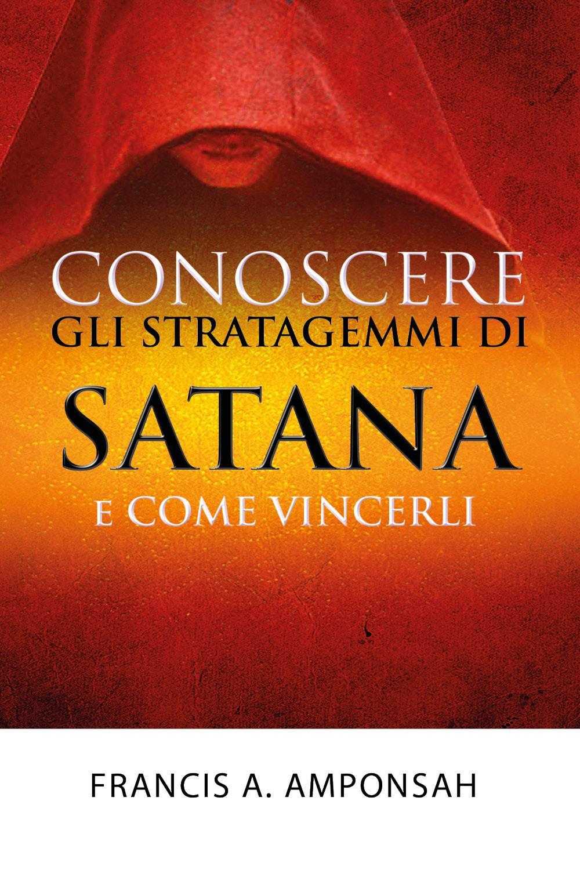 Conoscere gli stratagemmi di Satana e come vincerli