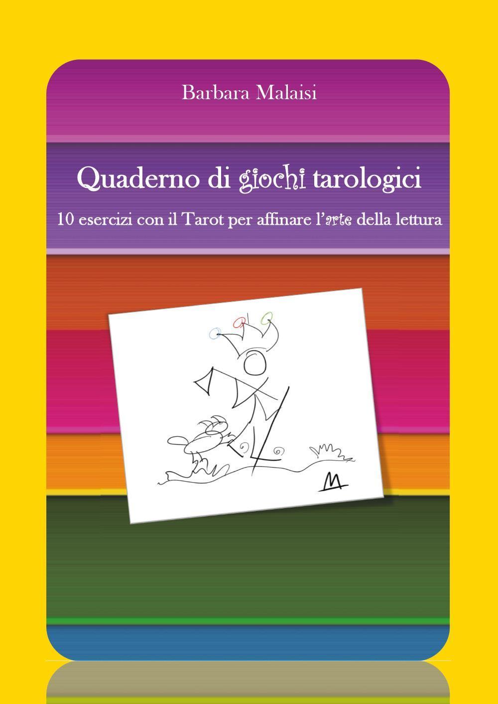 Quaderno di giochi tarologici. 10 esercizi con il Tarot per affinare l'arte della lettura.