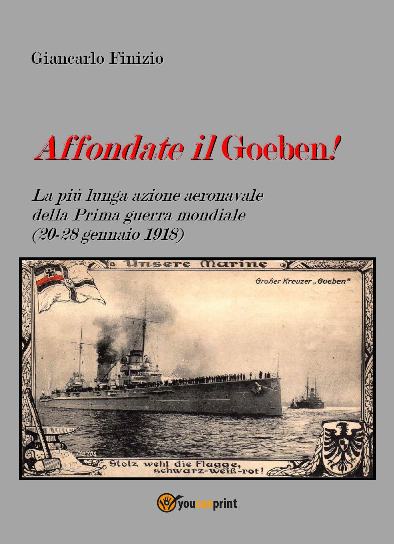 Affondate il Goeben! La più lunga azione aeronavale della Prima guerra mondiale (20-28 gennaio 1918)