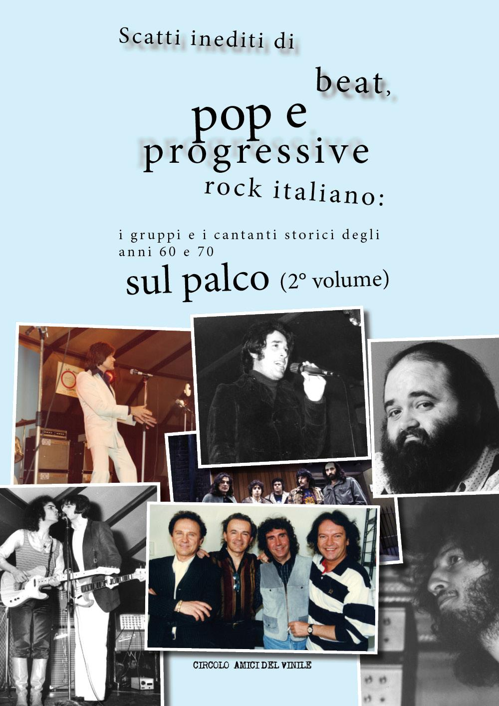 Scatti inediti di beat, pop e progressive rock italiano: i gruppi e i cantanti storici degli anni 60 e 70 sul palco (2° volume)