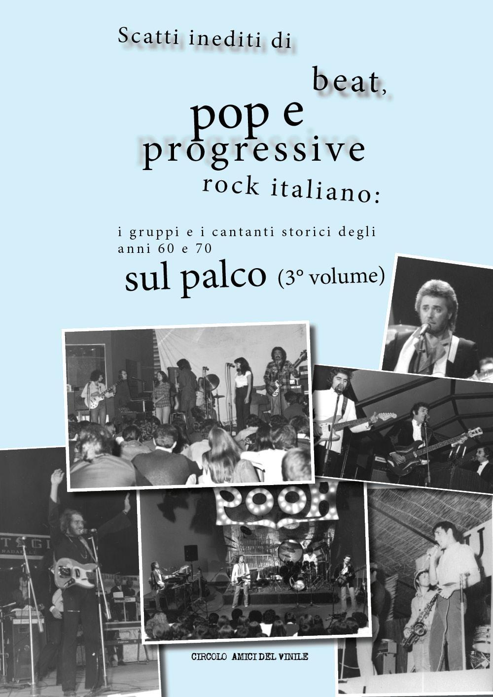 Scatti inediti di beat, pop e progressive rock italiano: i gruppi e i cantanti storici degli anni 60 e 70 sul palco (3° volume)