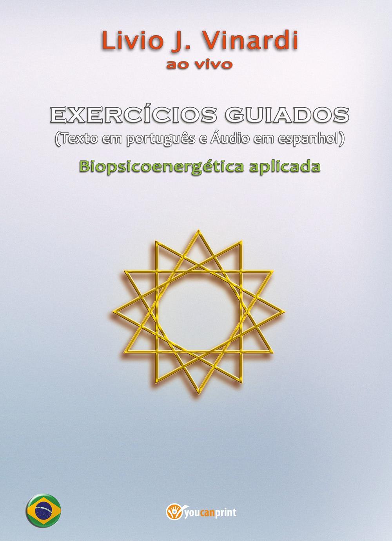 EXERCÍCIOS GUIADOS (Texto em português e Áudio em espanhol) - Biopsicoenergética aplicada