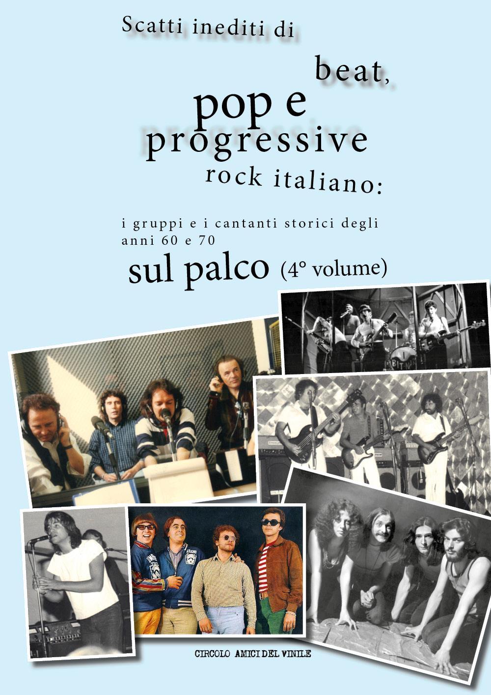 Scatti inediti di beat, pop e progressive rock italiano: i gruppi e i cantanti storici degli anni 60 e 70 sul palco (4° volume)